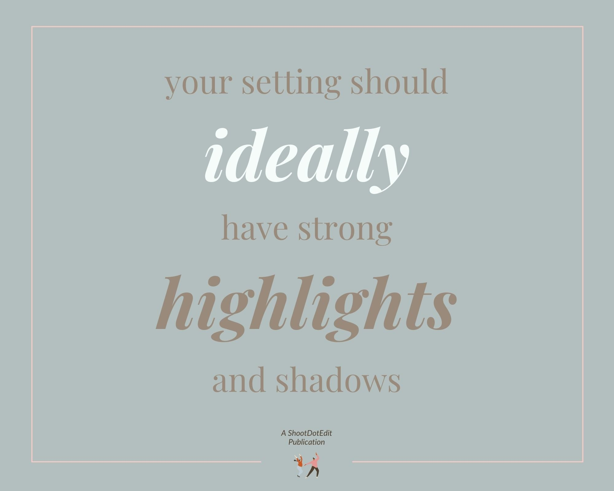 Infographic stating your setting should ideally have strong highlights and shadows