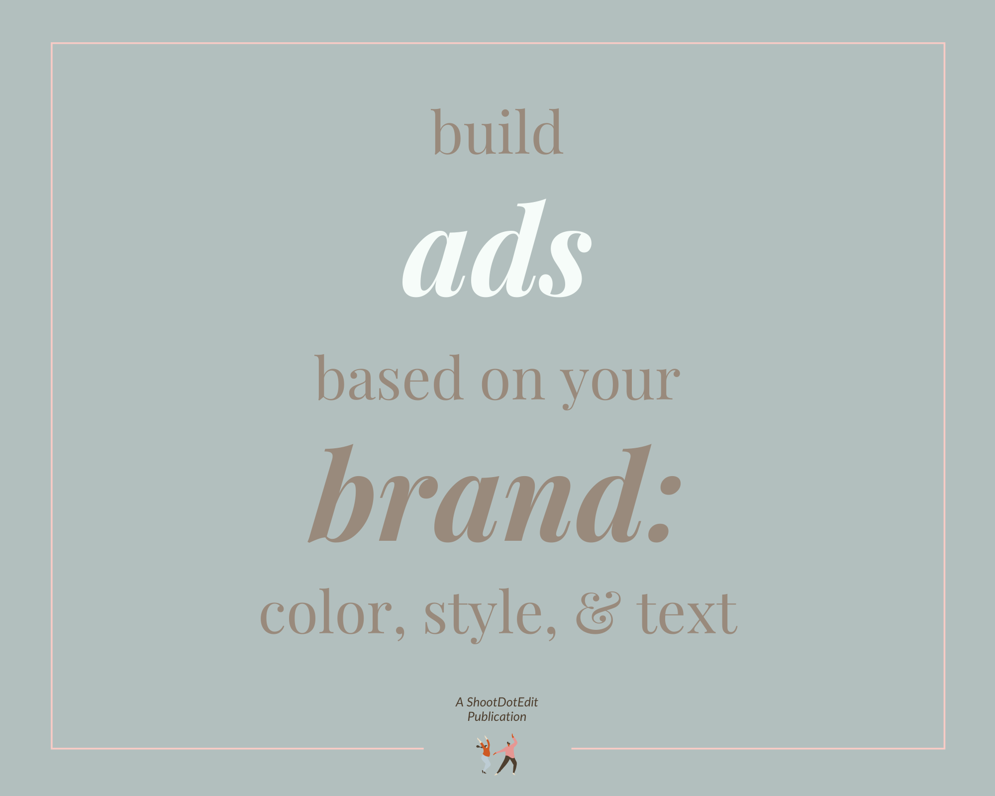 Infographic stating build ads based on your brand color, style and text