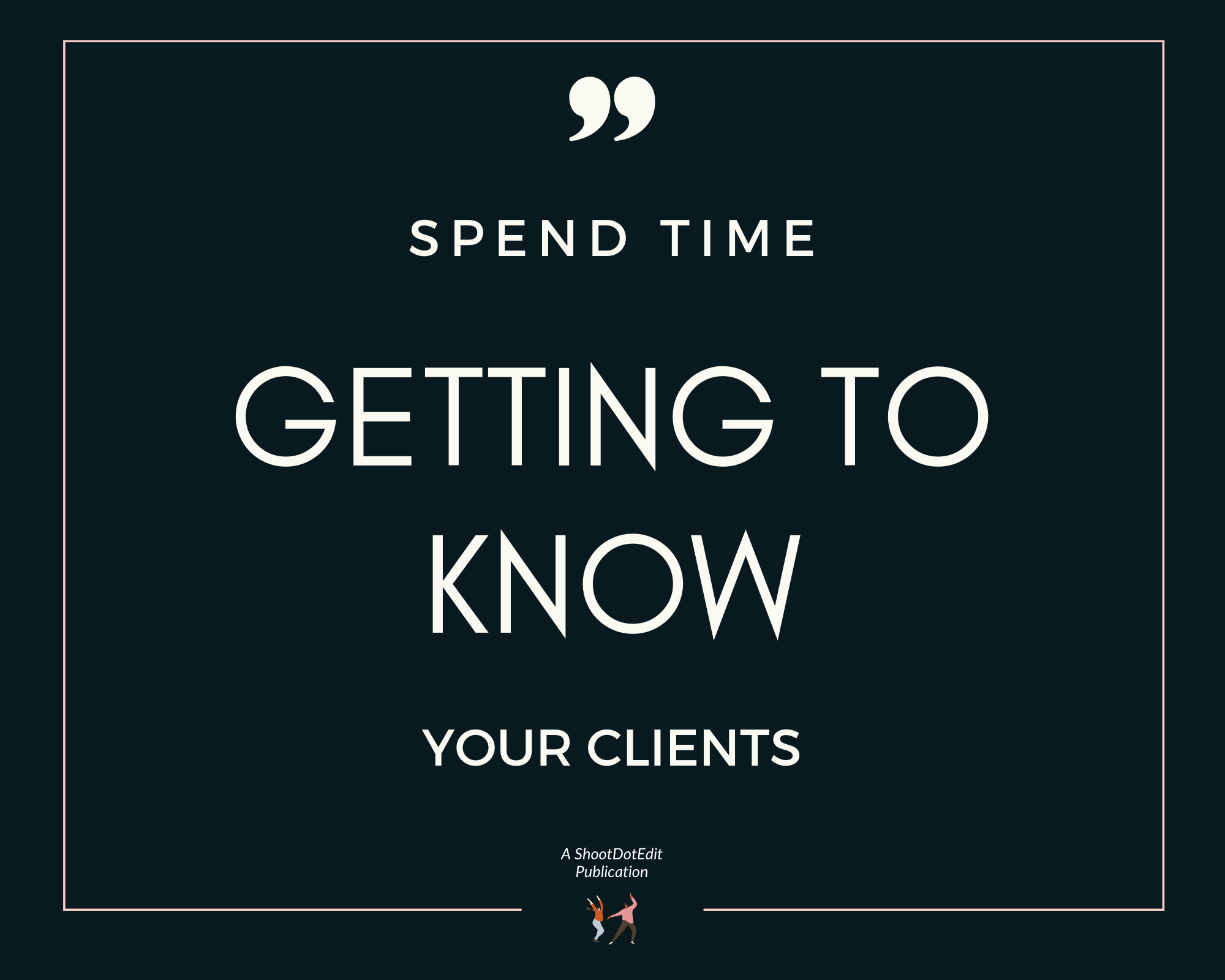 Infographic stating Spend time getting to know your clients