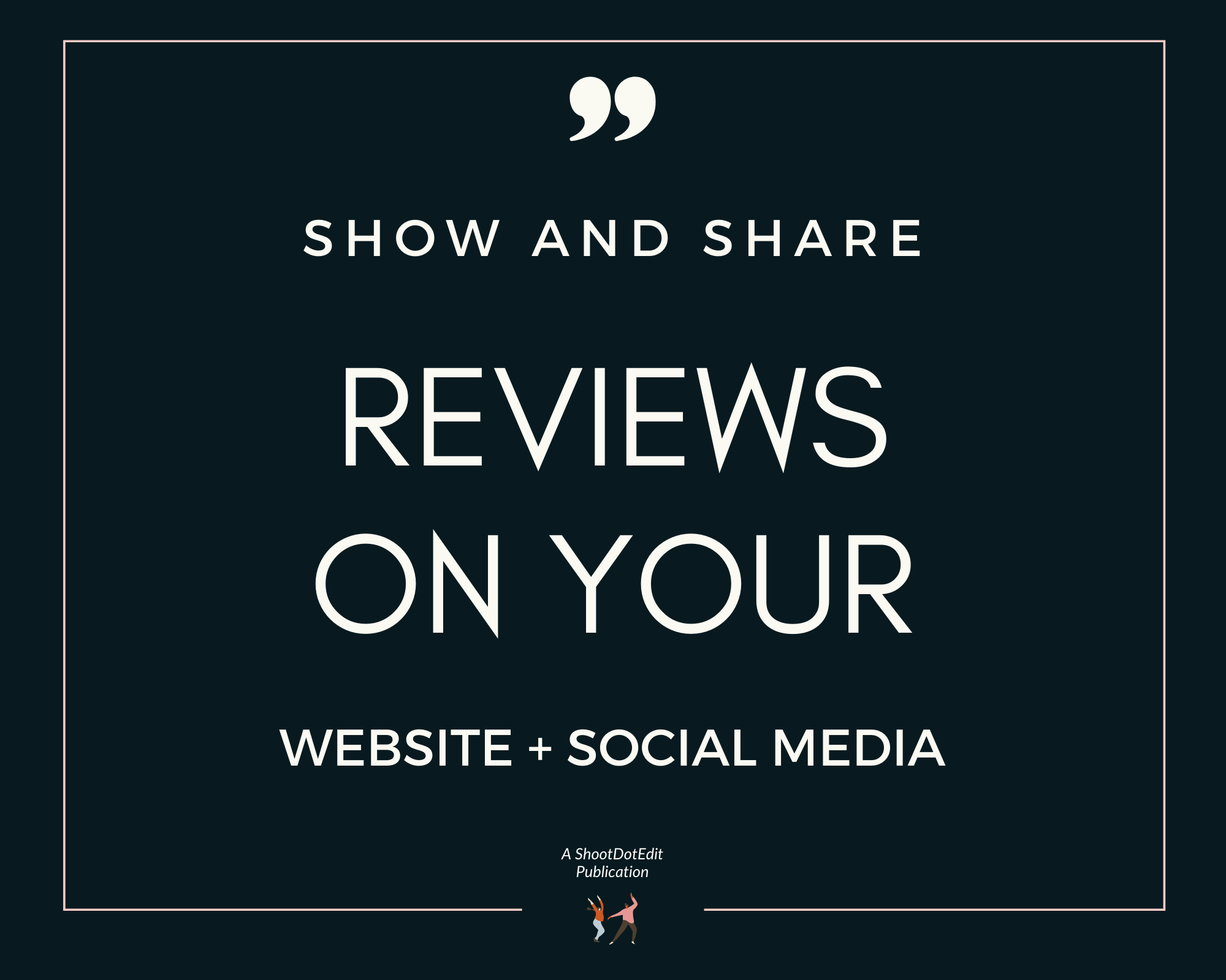 Infographic stating show and share reviews on your website and social media