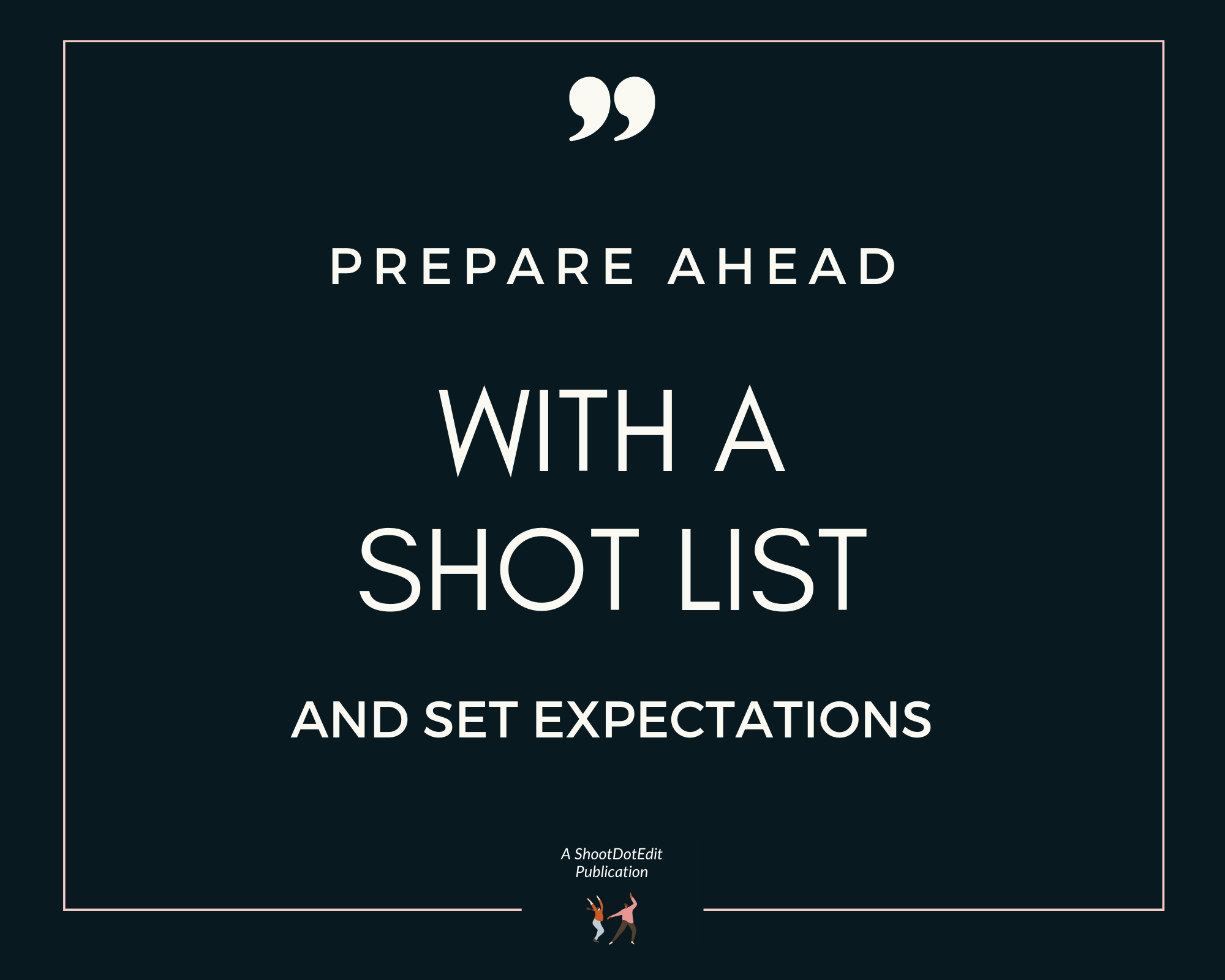 Infographic stating prepare ahead with a shot list and set expectations