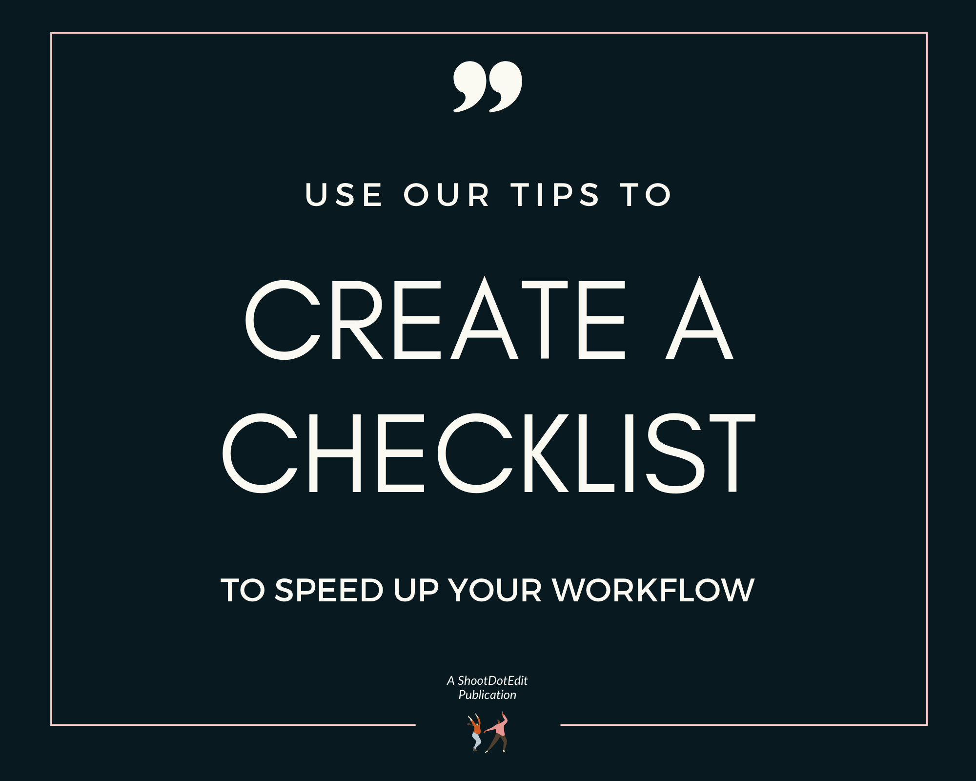 Graphic displaying - Use our tips to create a checklist to speed up your workflow
