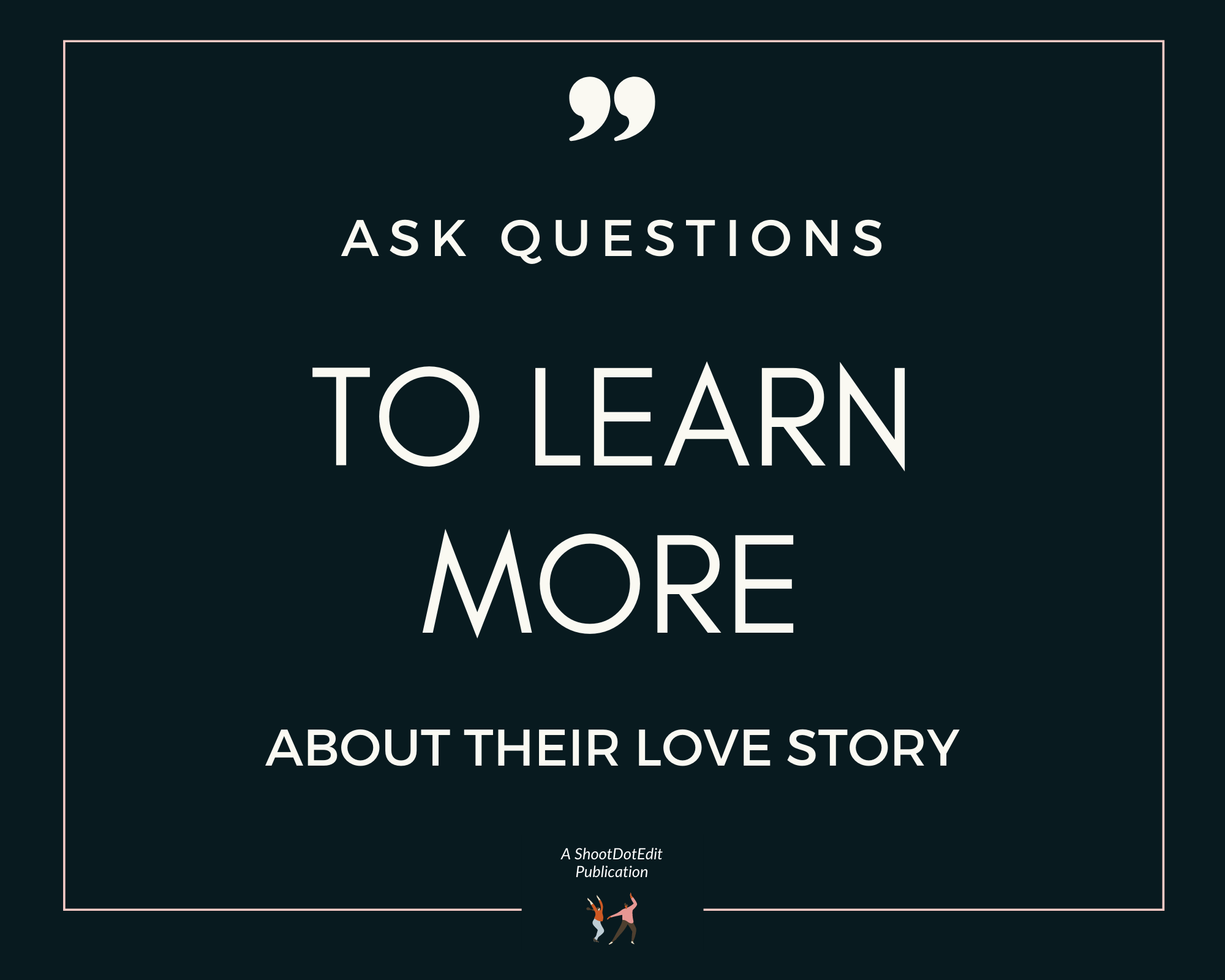 Infographic stating Ask questions to learn more about their love story