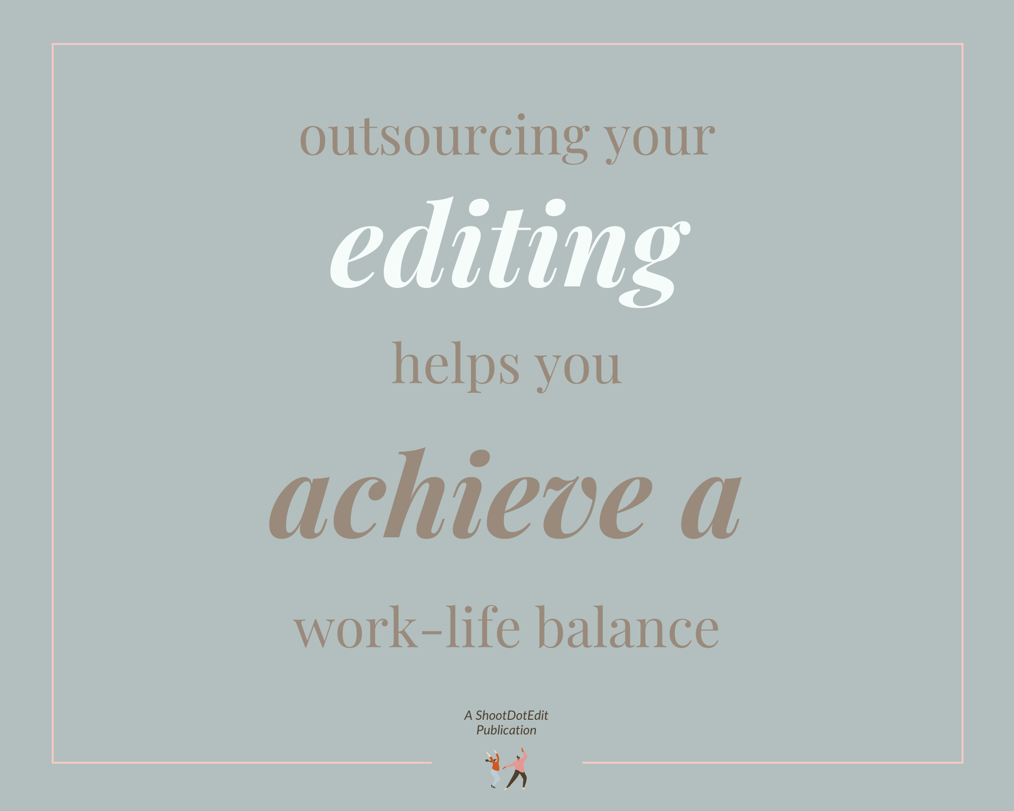 Infographic stating outsourcing your editing helps you achieve a work life balance