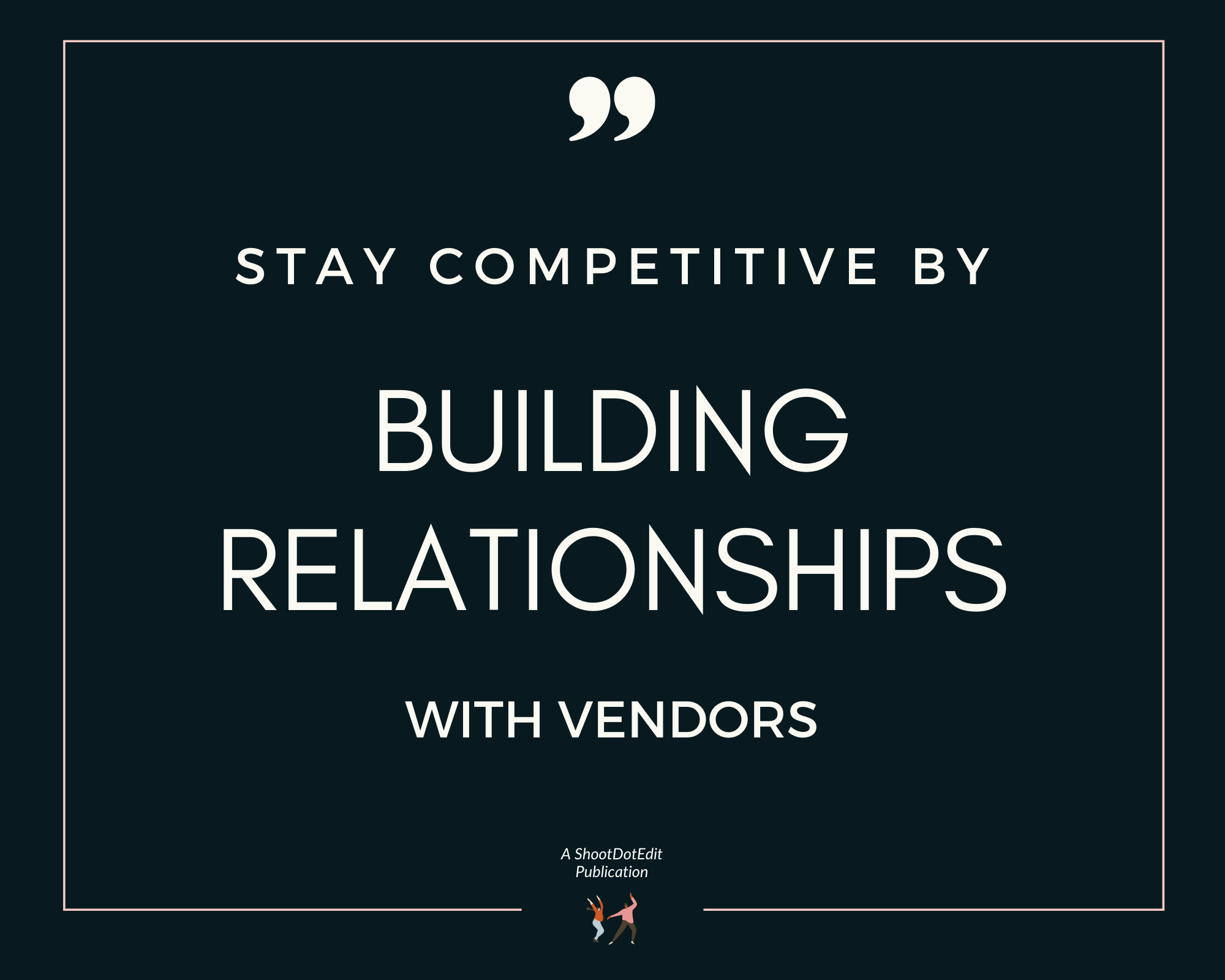 Infographic stating Stay Competitive by Building Relationships With Vendors