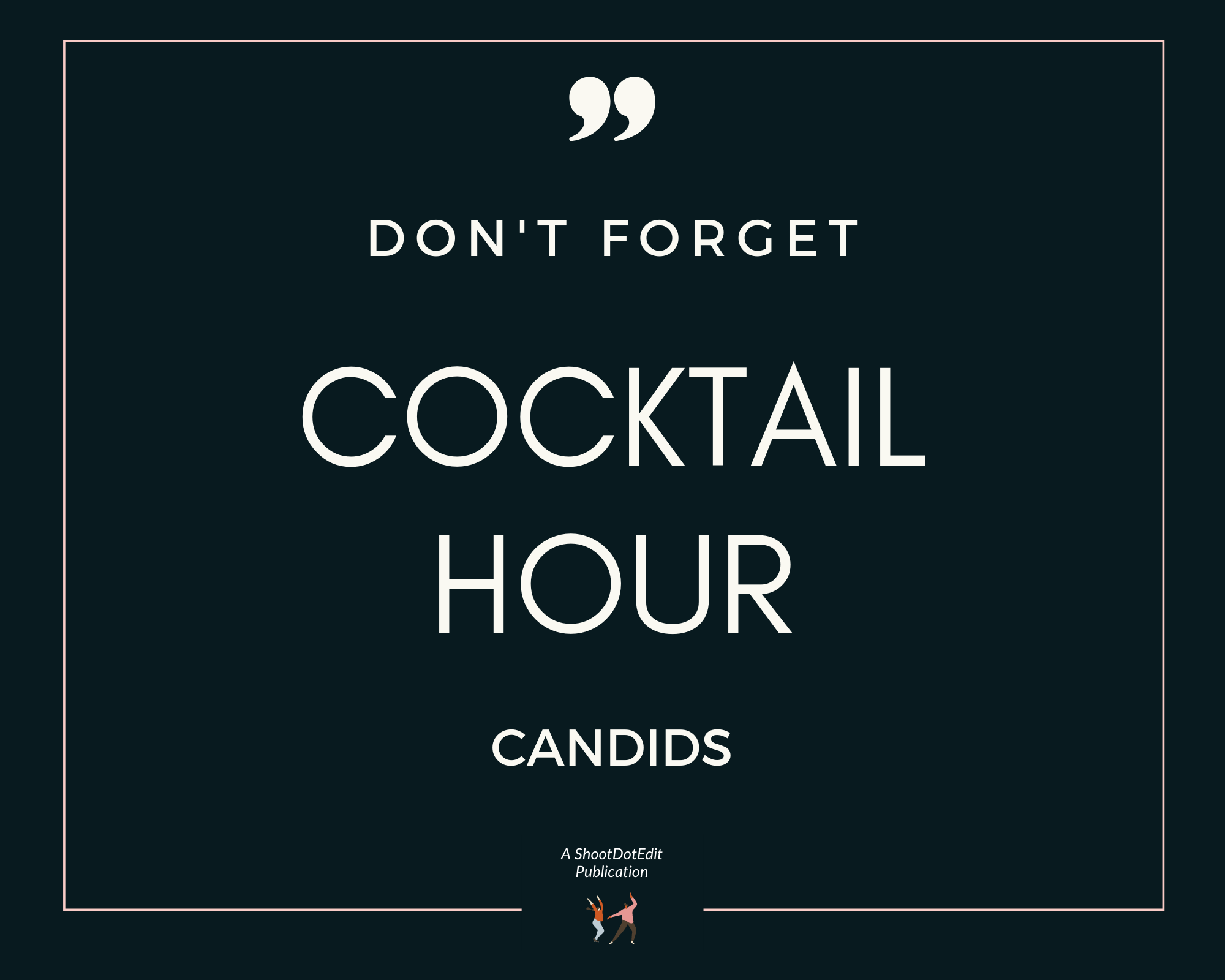 Infographic stating don't forget cocktail hour candids