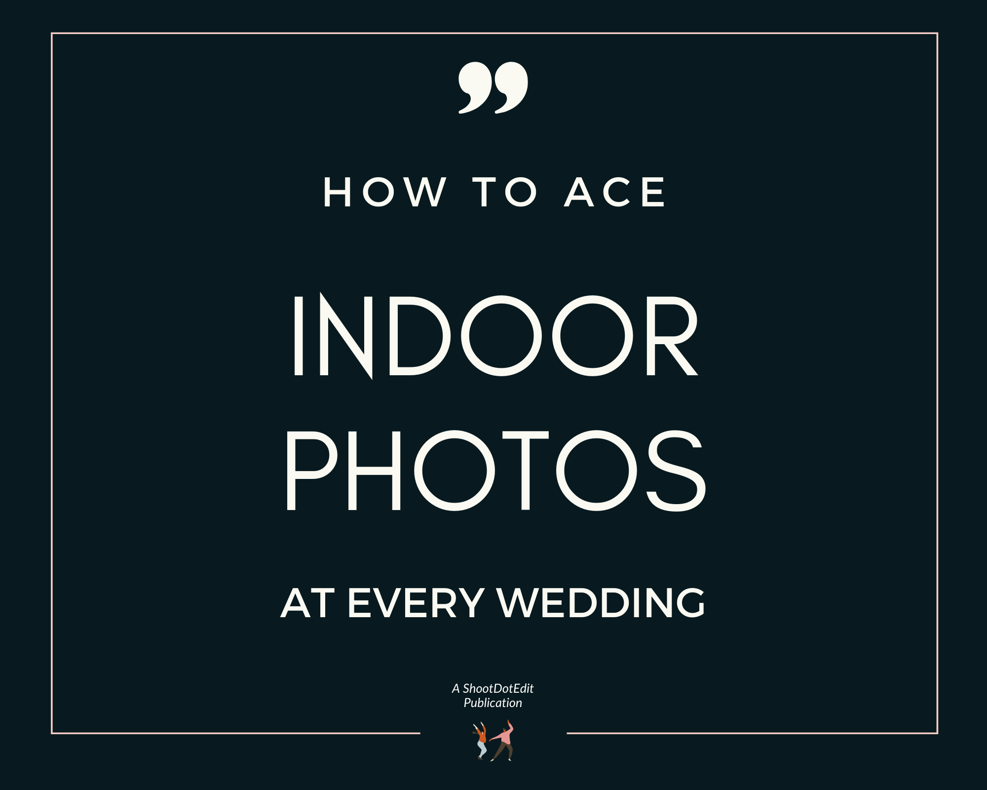 Infographic stating how to ace indoor photos at every wedding