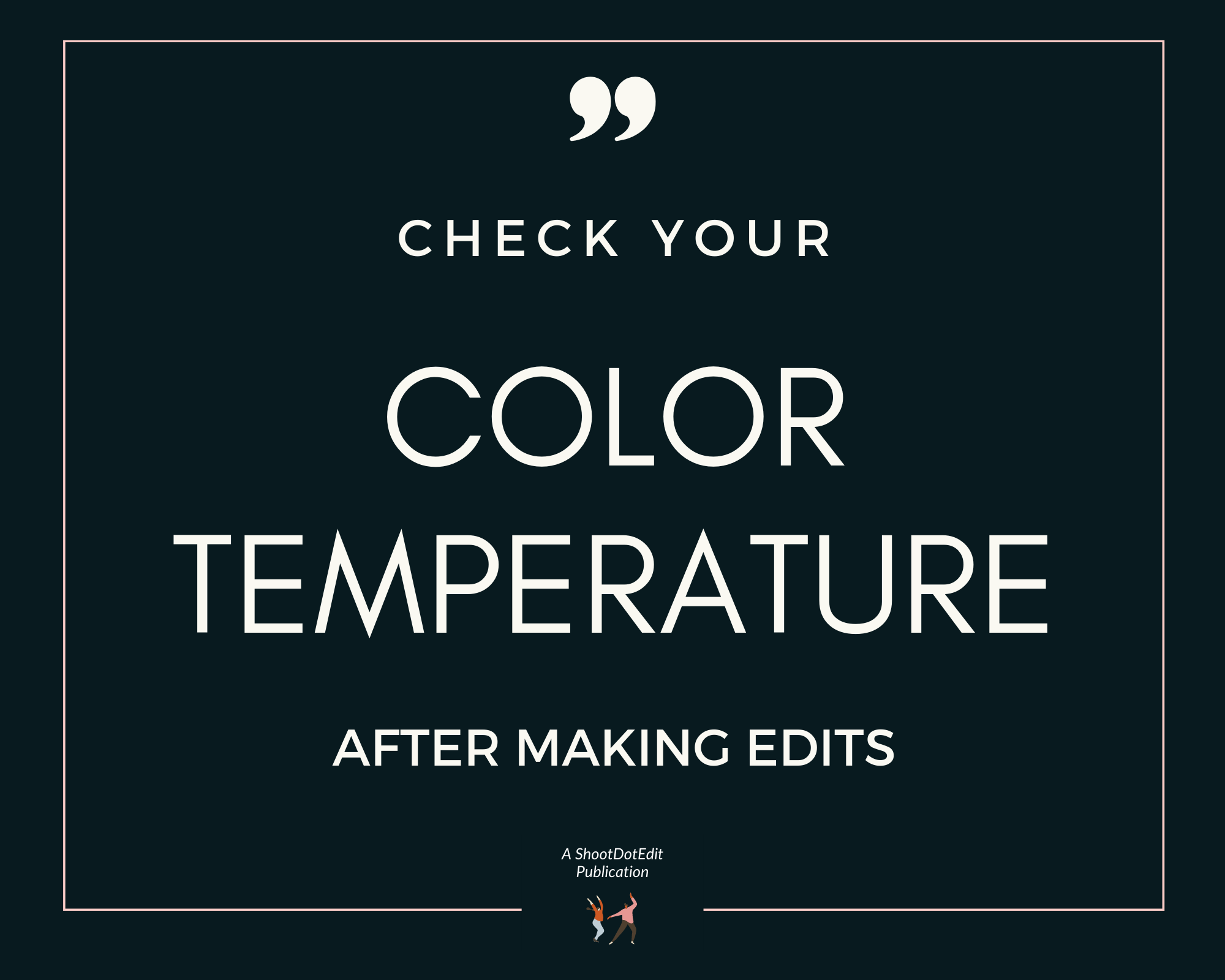 Infographic stating check your color temperature after making edits