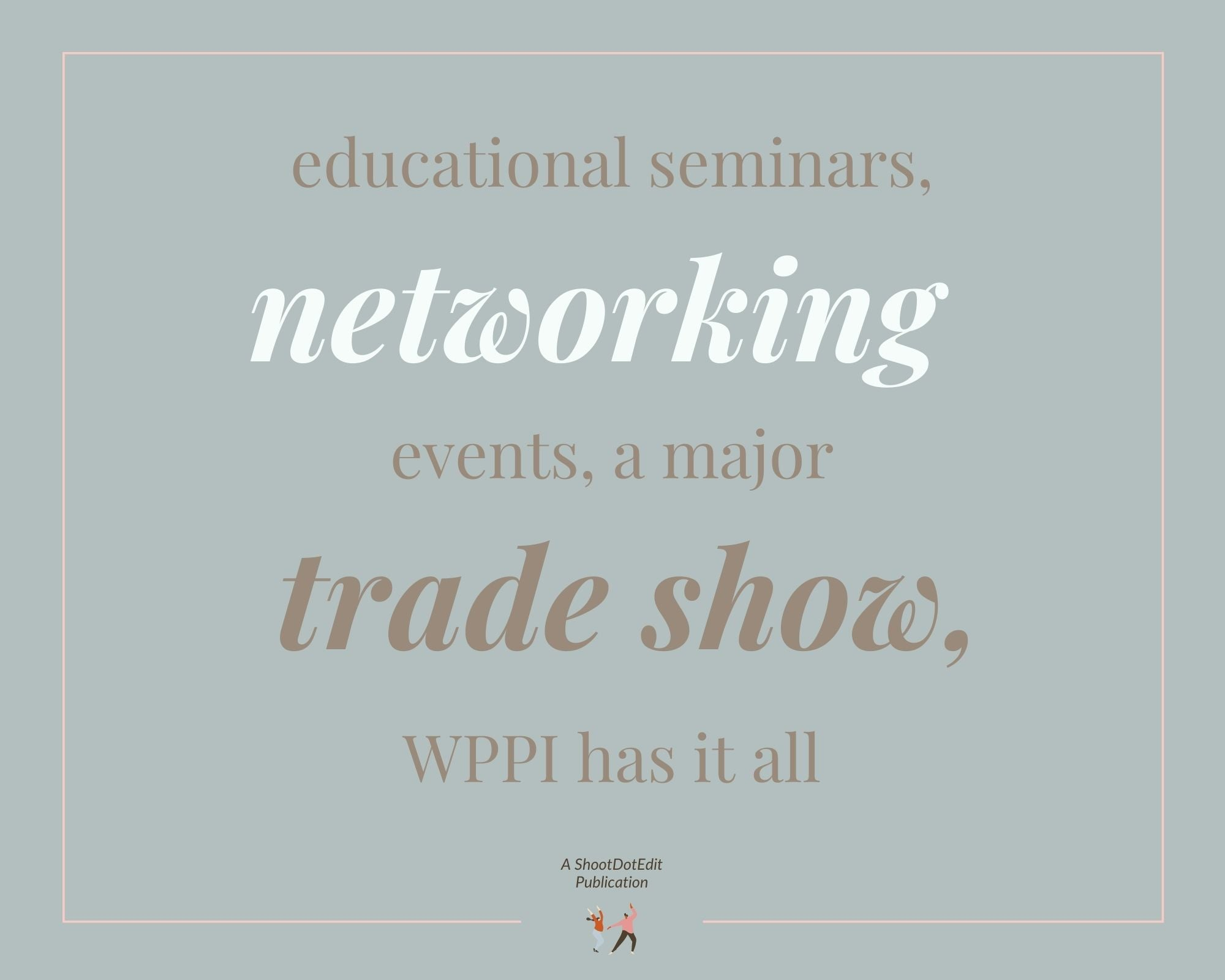 Infographic stating educational seminars, networking events, a major trade show - WPPI photography workshop has it all.