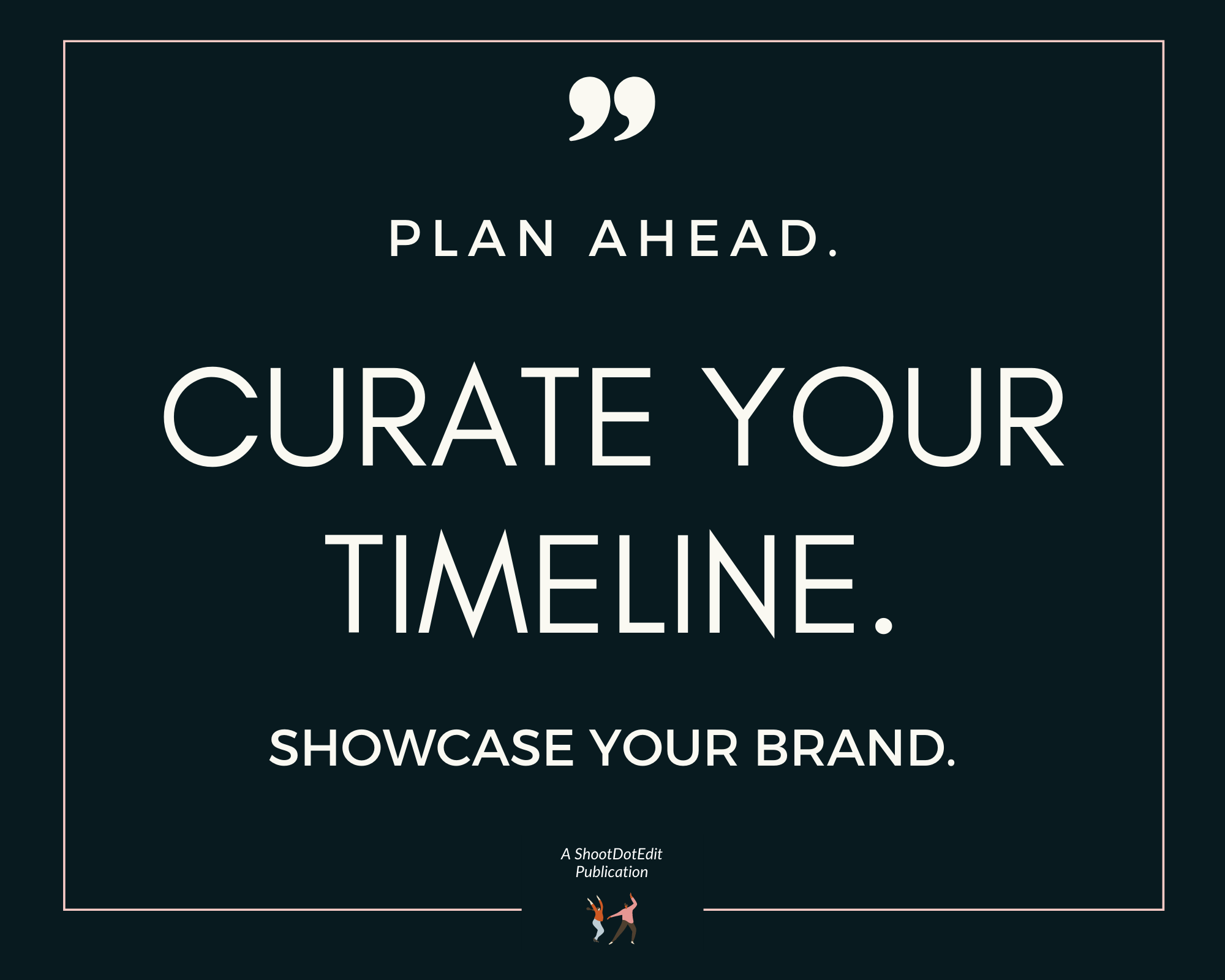 Graphic displaying - Plan ahead. Curate your timeline showcase your brand