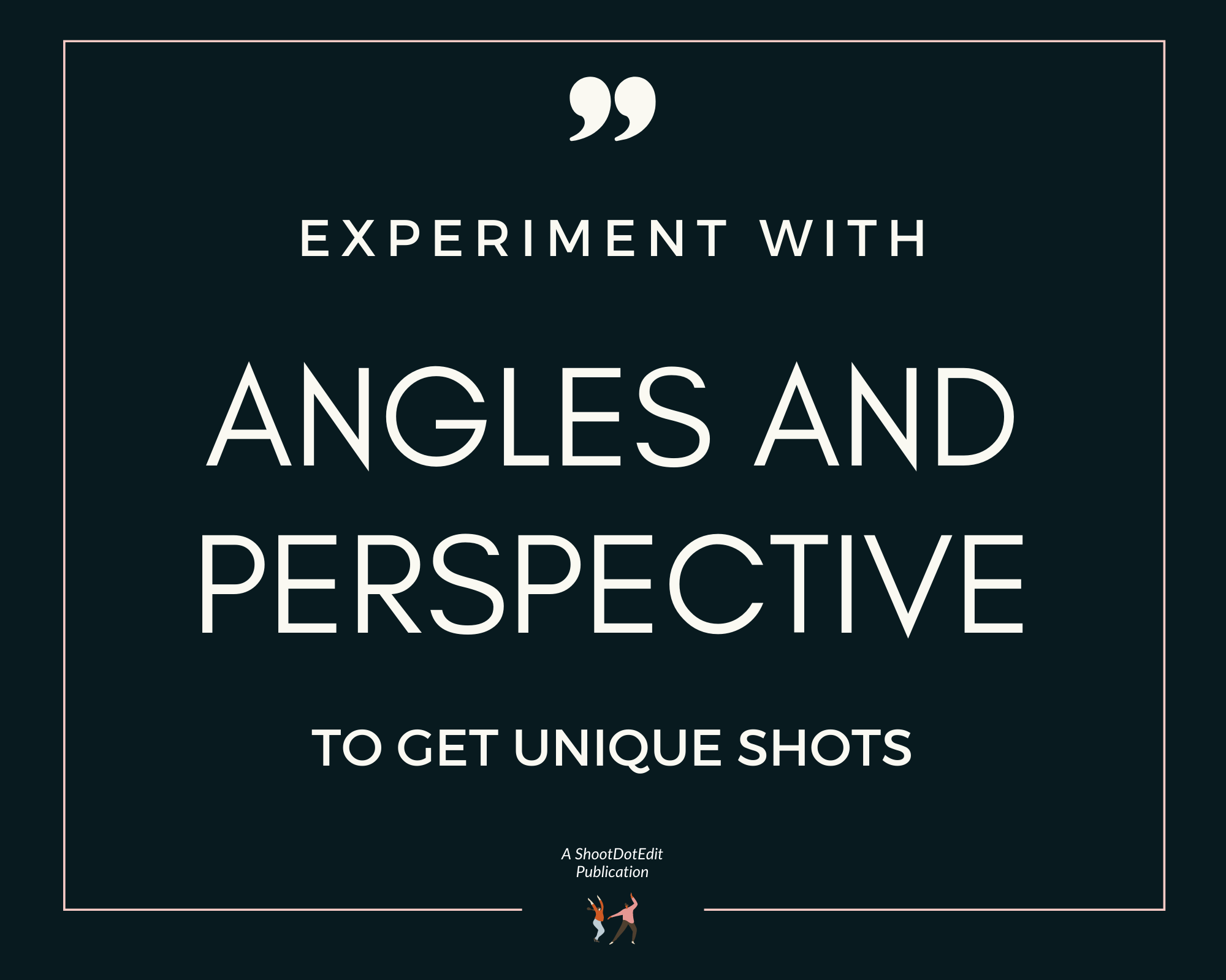 Infographic stating experiment with angles and perspective to get unique shots