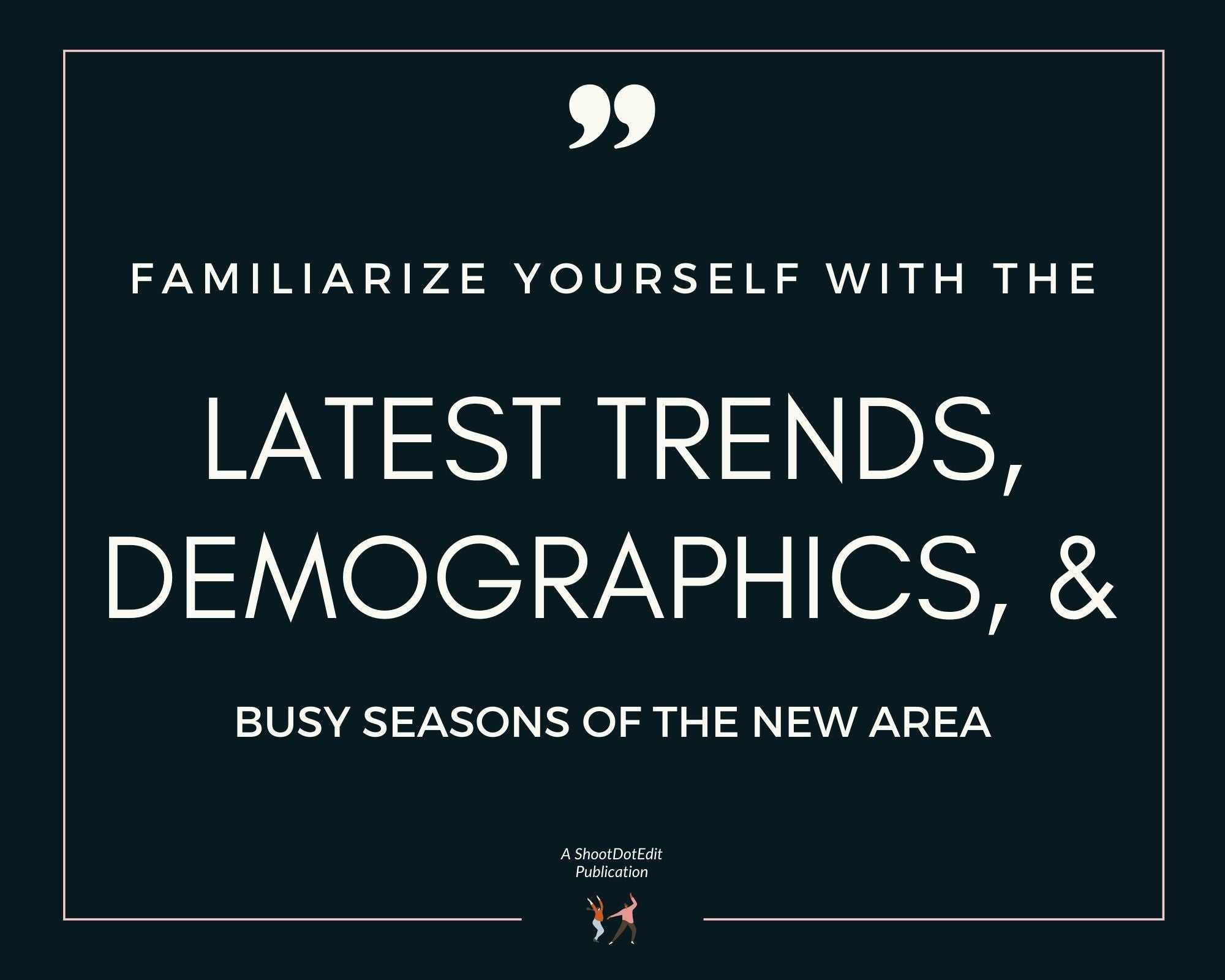 Infographic stating familiarize yourself with the latest trends, demographics, and busy seasons of the new area