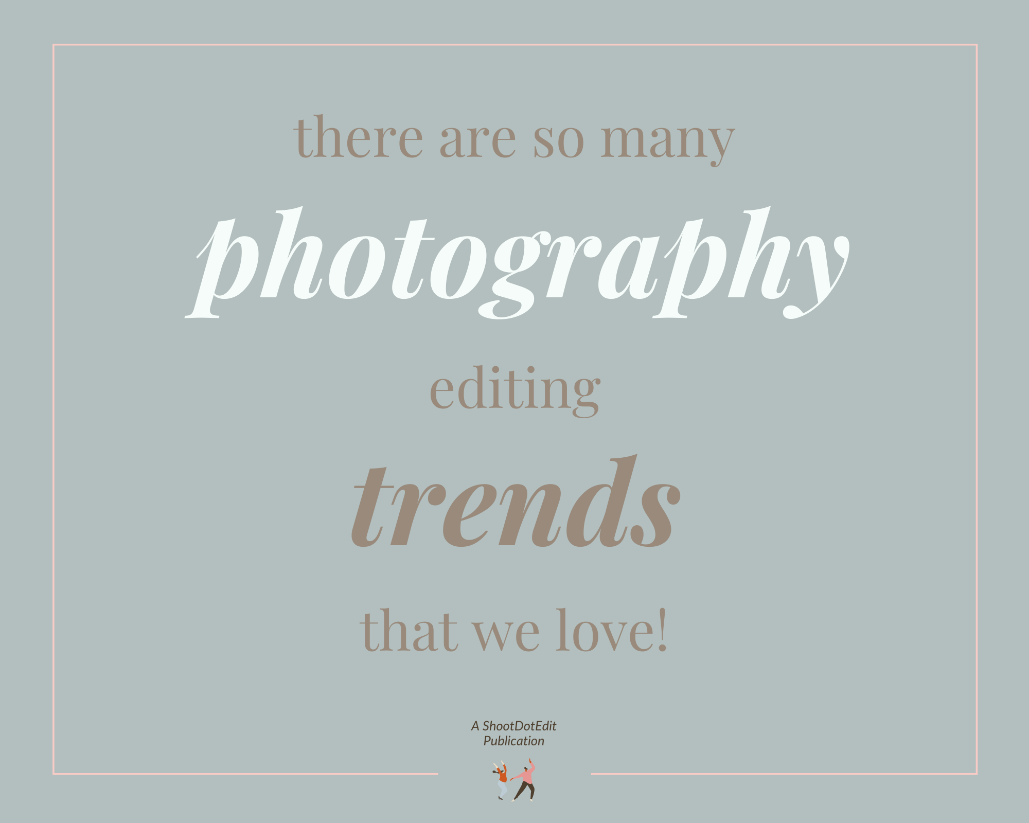 Infographic stating there are so many photography editing trends that we love