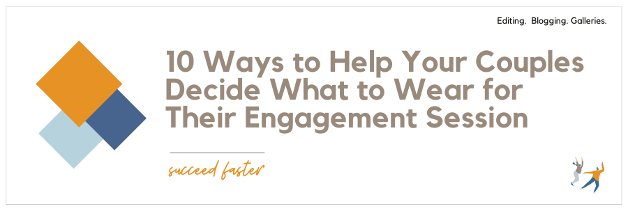 Graphic displaying - 10 ways to help your couples decide what to wear for their engagement sessions