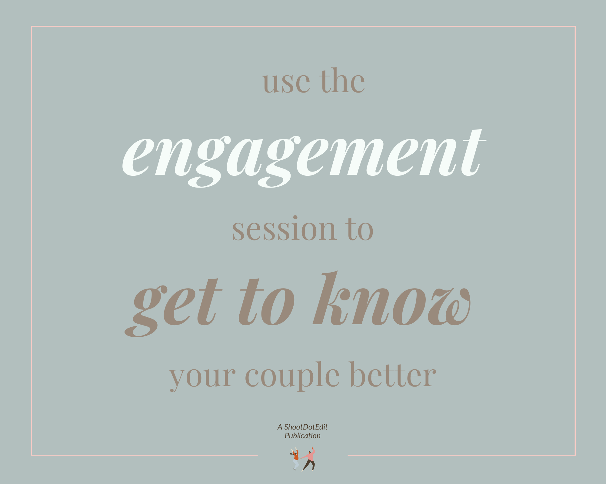 Infographic stating use the engagement sessions to get to know your couple better