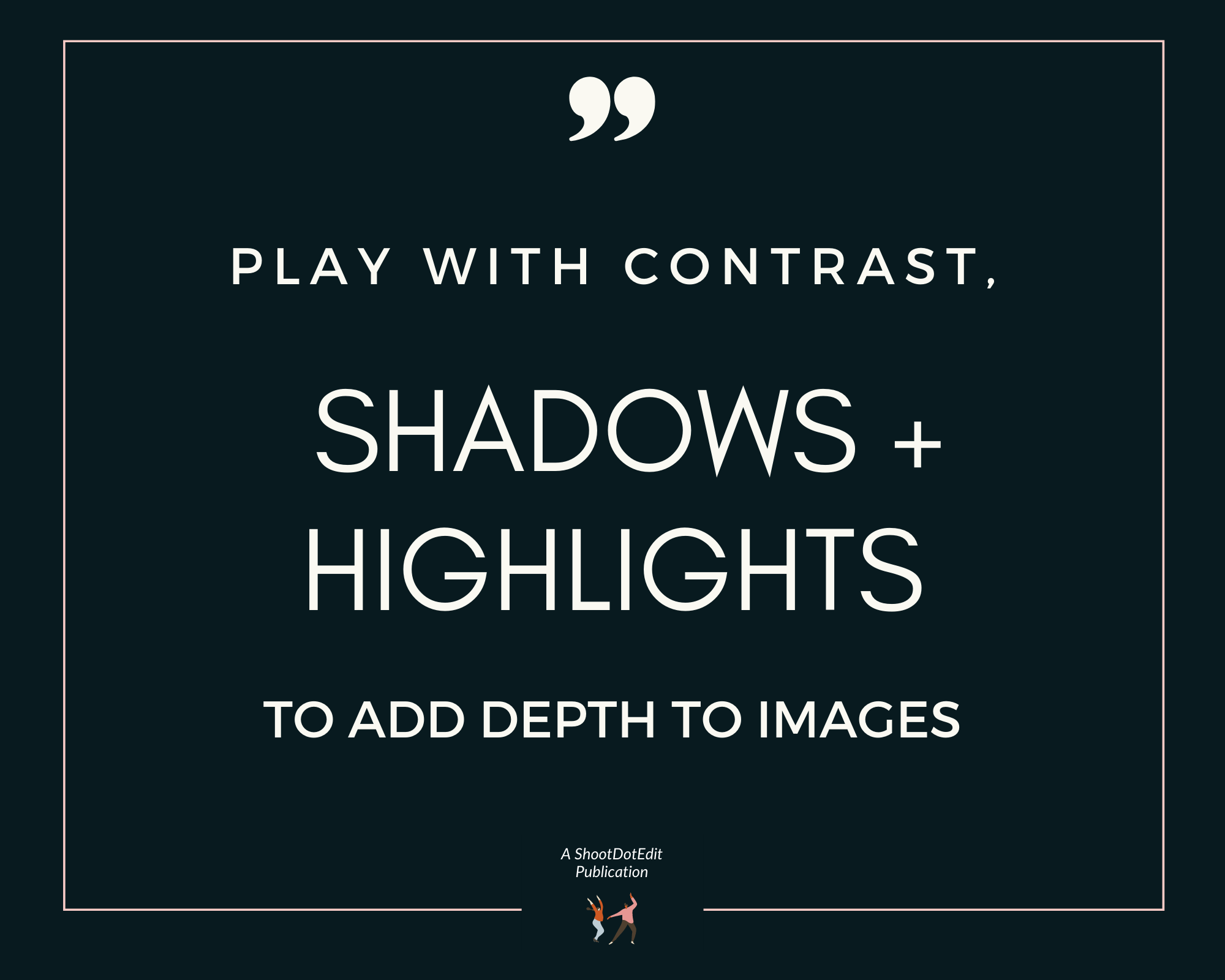 Infographic stating play with contrast shadows and highlights to add depth to images