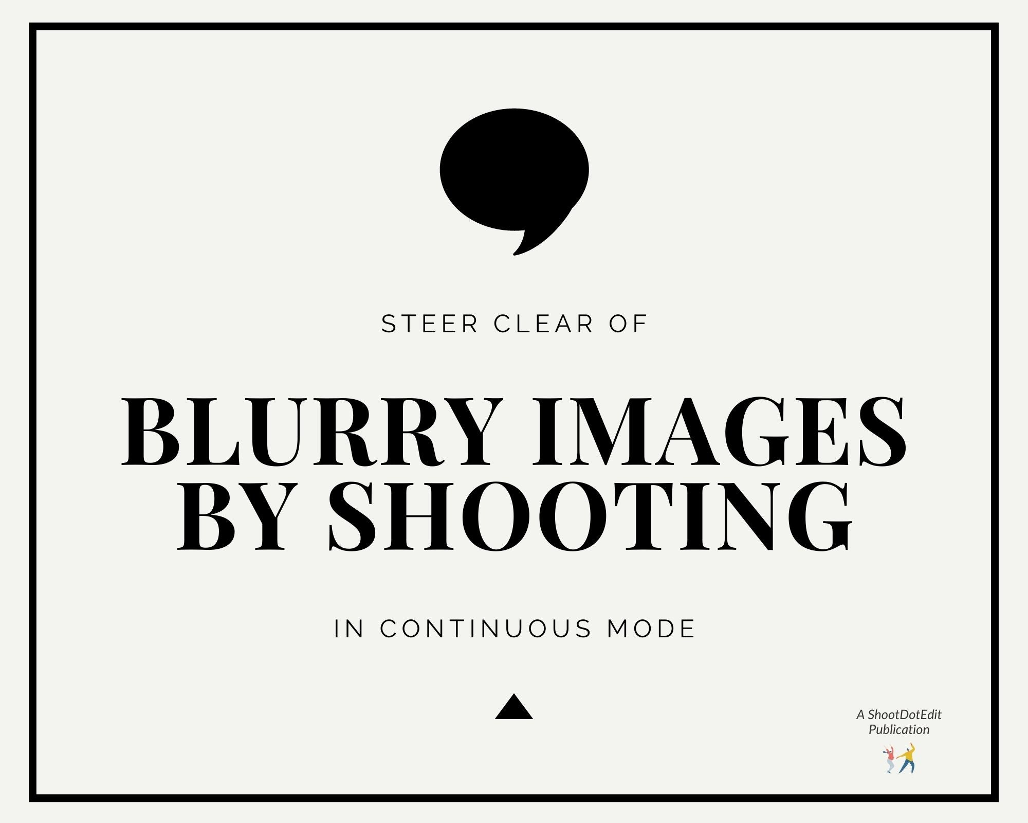Infographic stating steer clear of blurry images by shooting in continuous mode