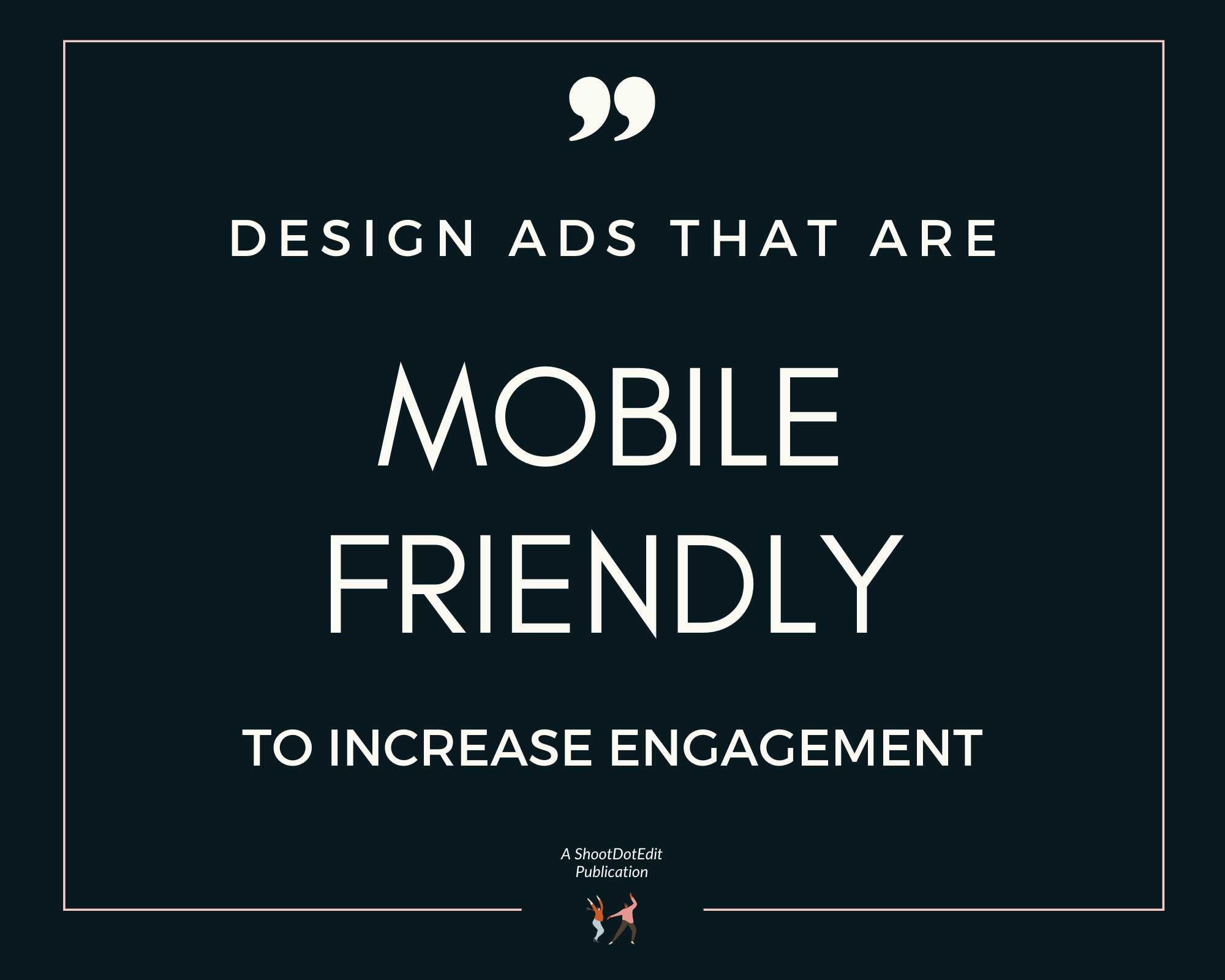 Infographic stating design ads that are mobile friendly to increase engagement