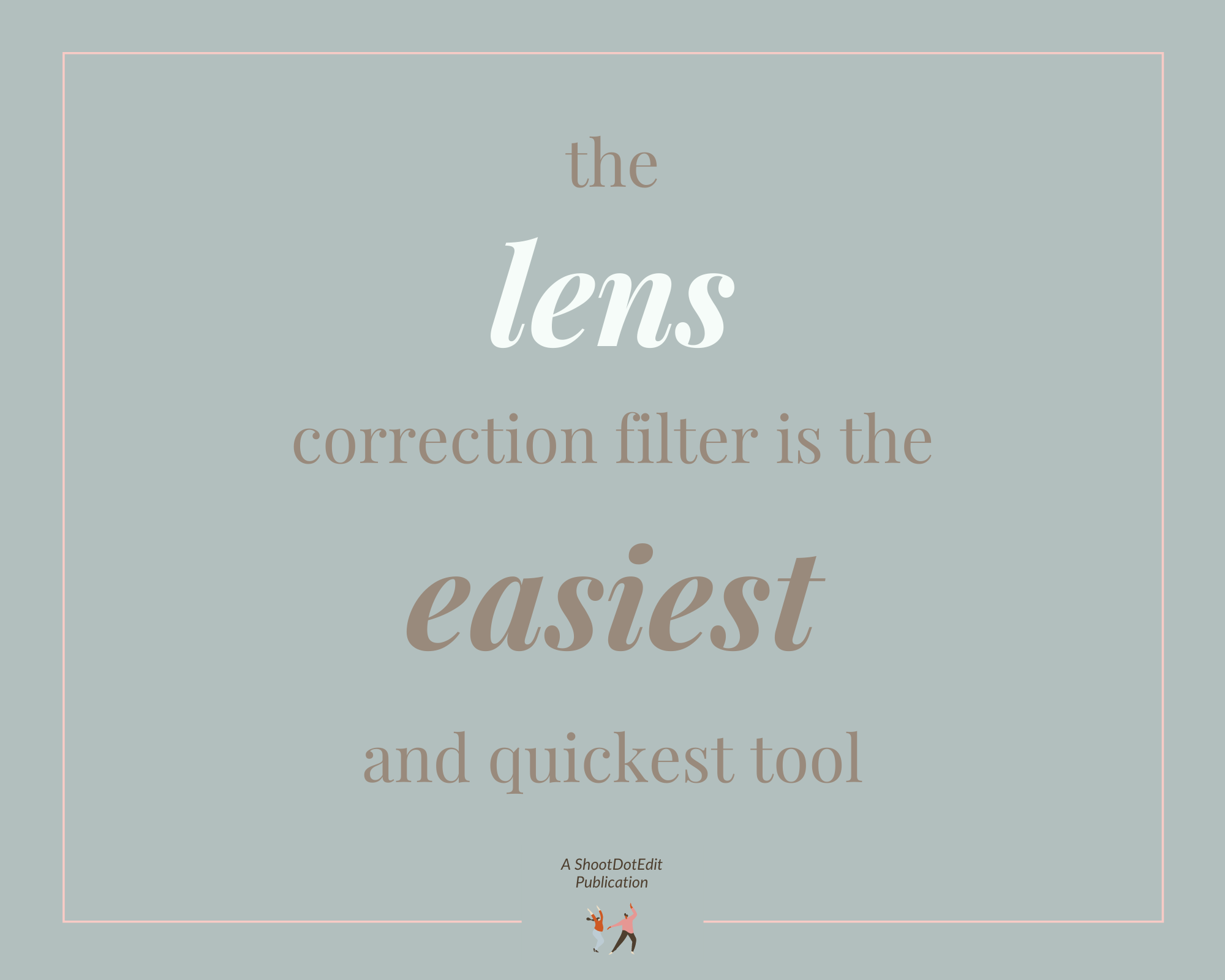 Infographic stating the lens correction filter is the easiest and quickest tool