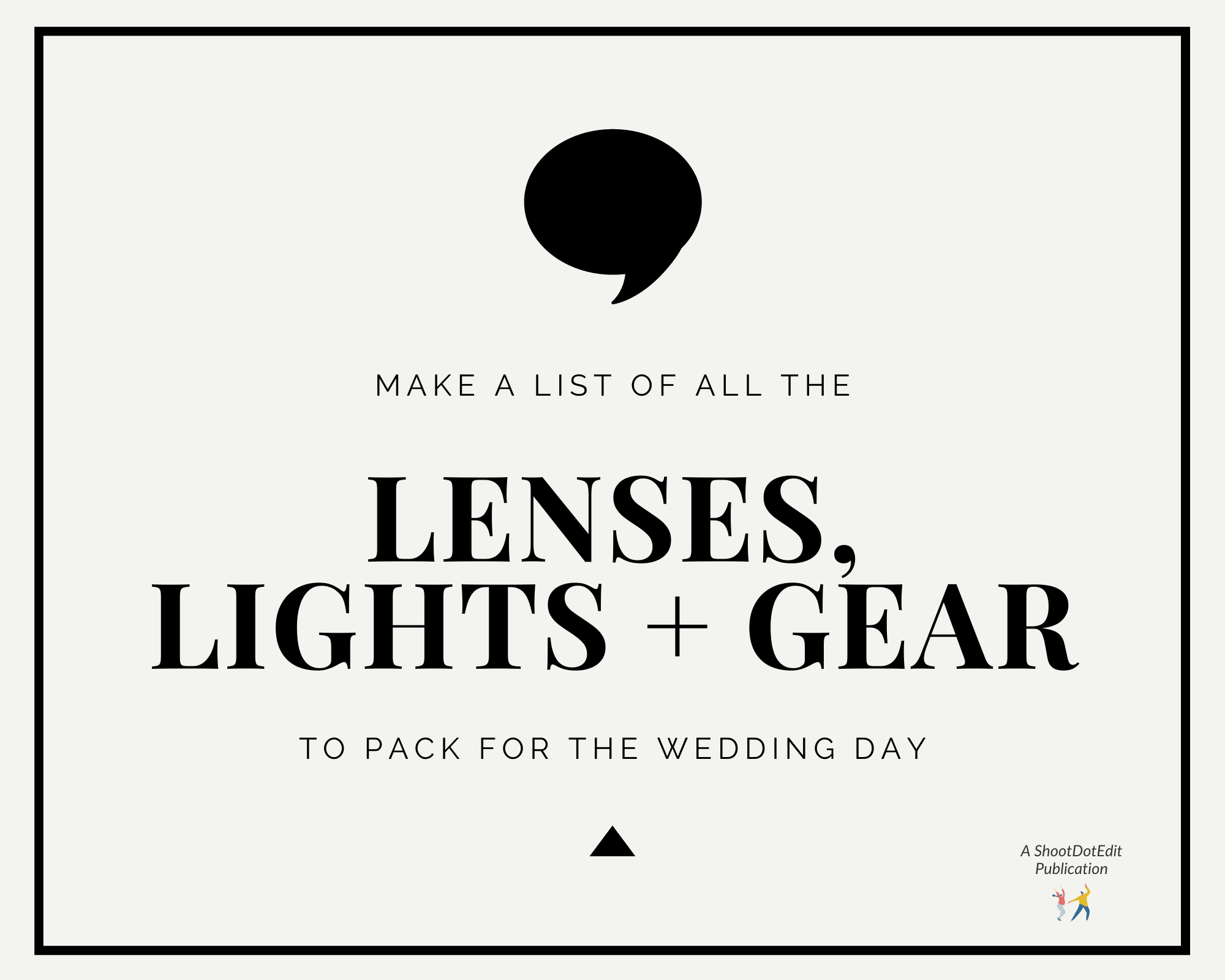 Infographic stating make a list of all the lenses, lights plus gear to pack for the wedding day