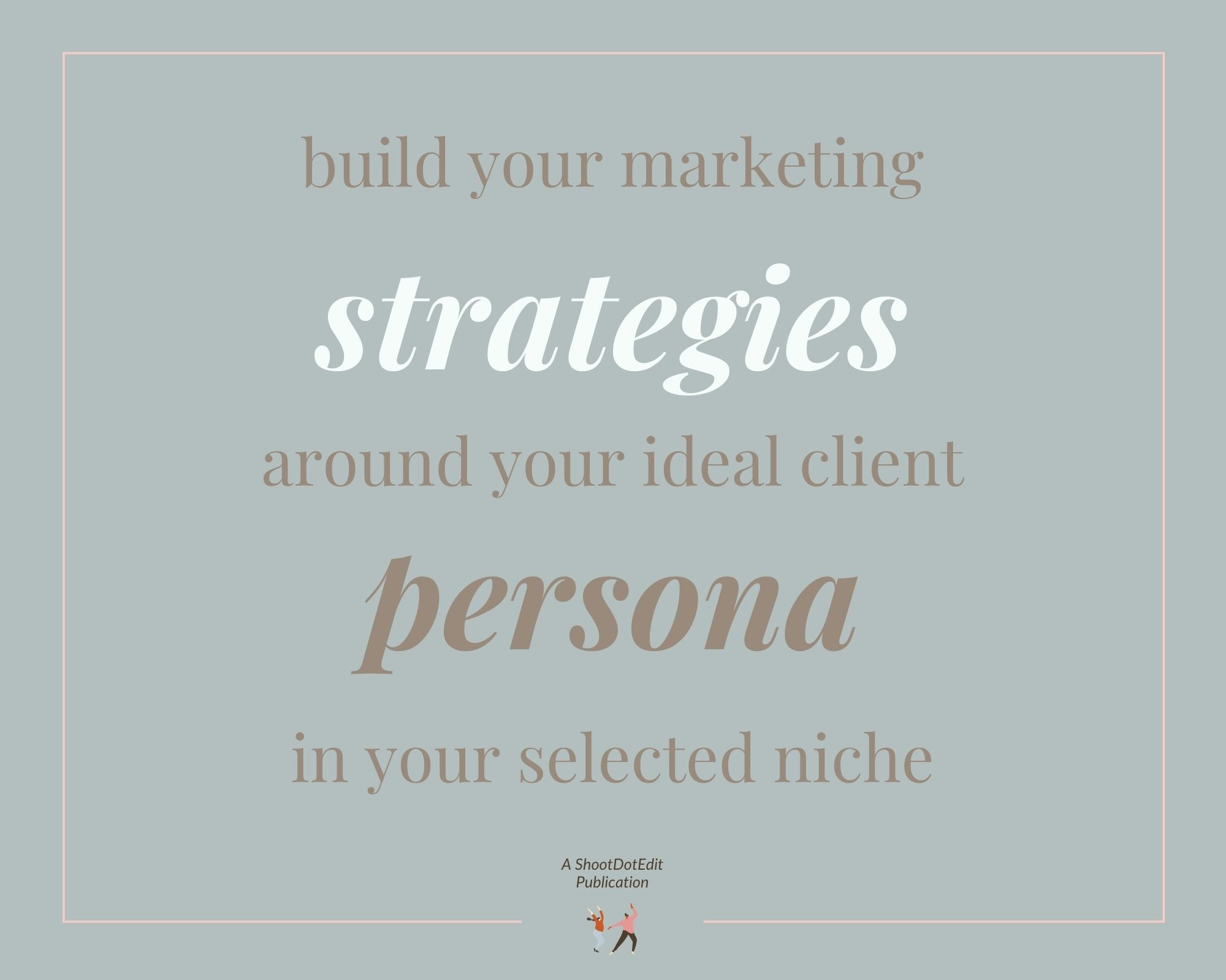 Infographic stating build your marketing strategies around your ideal client persona in your selected niche