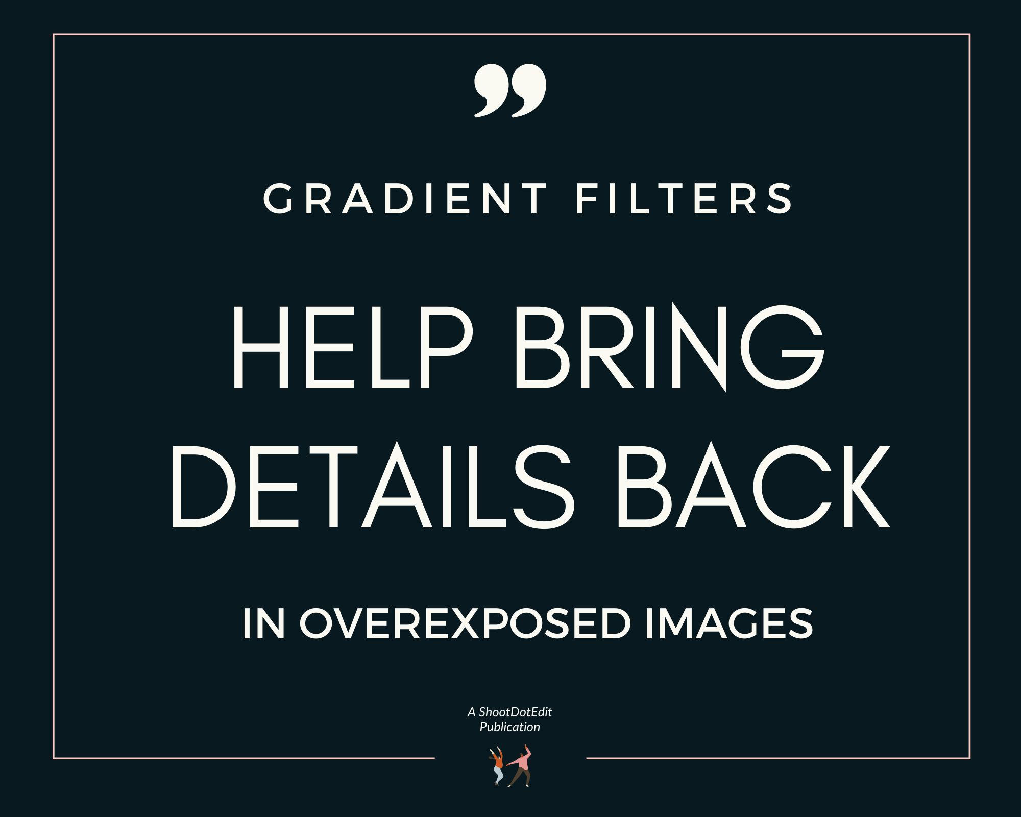 Infographic stating gradient filters help bring details back in overexposed images