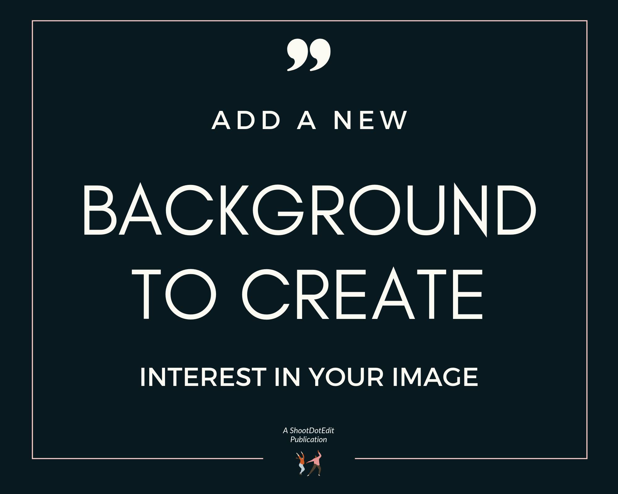 Infographic stating add a new background to create interest in your image
