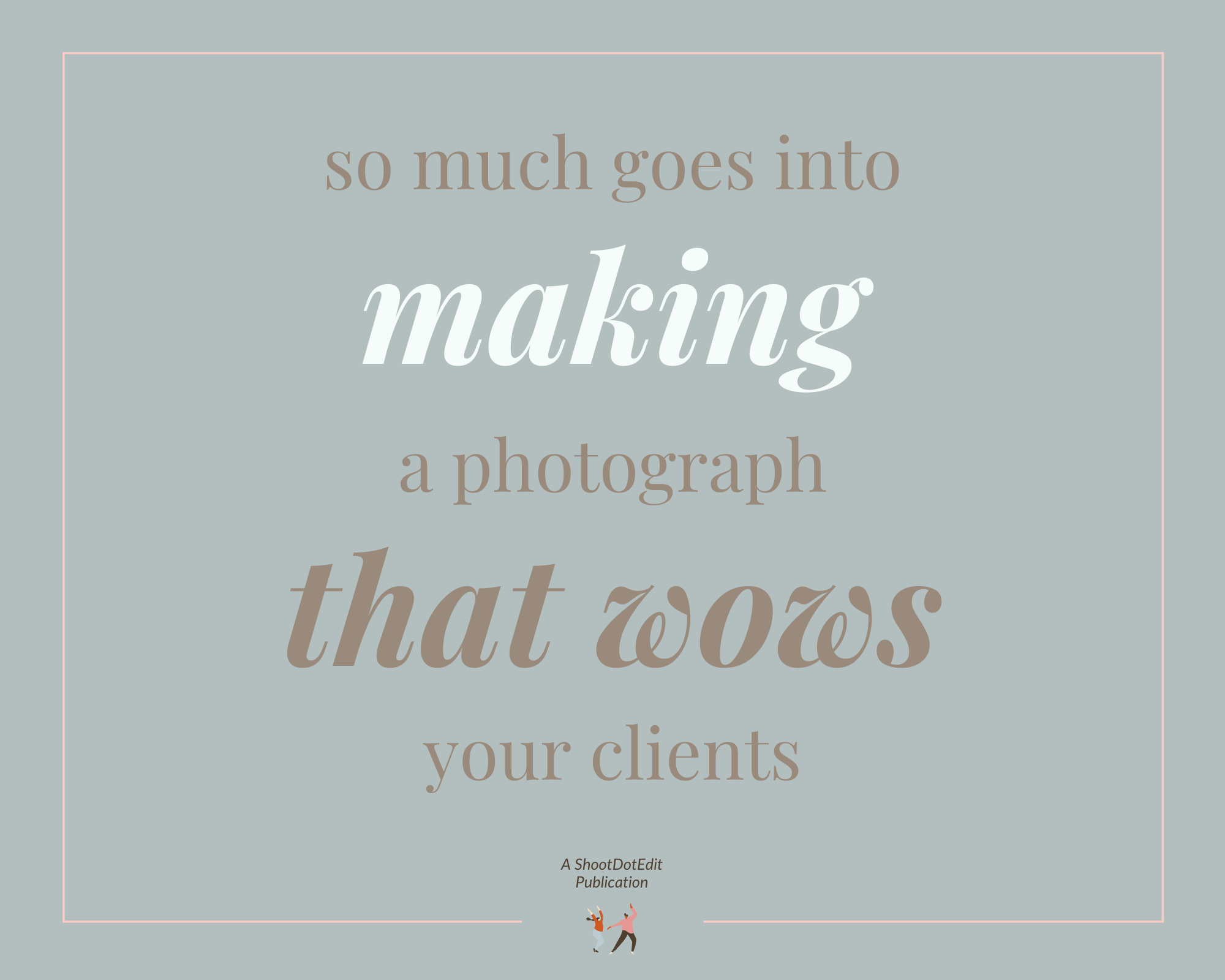 Infographic stating so much goes into making a photograph that wows your clients