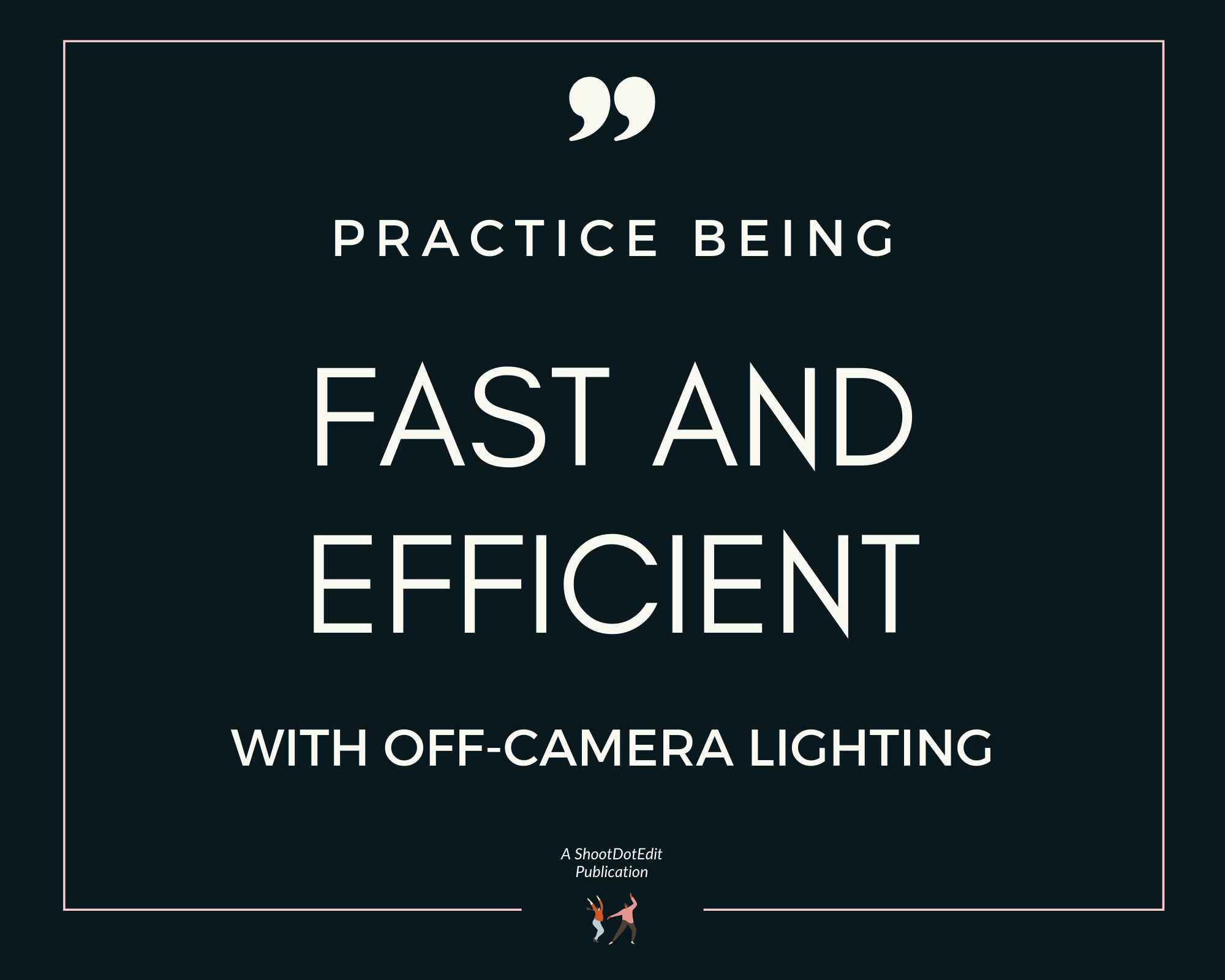 Infographic stating practice being fast and efficient with off camera lighting