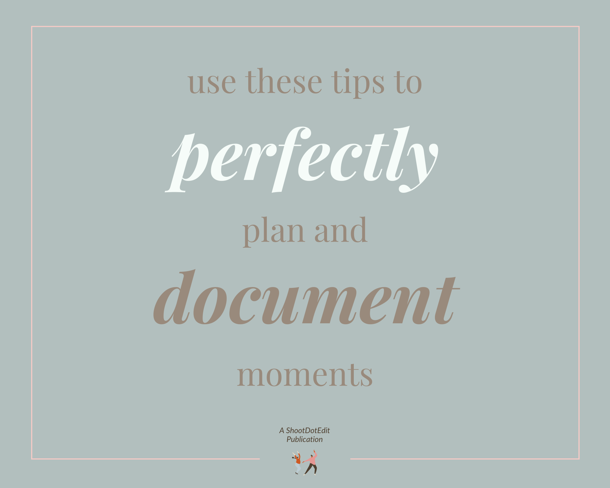 Infographic stating use these tips to perfectly plan and document moments