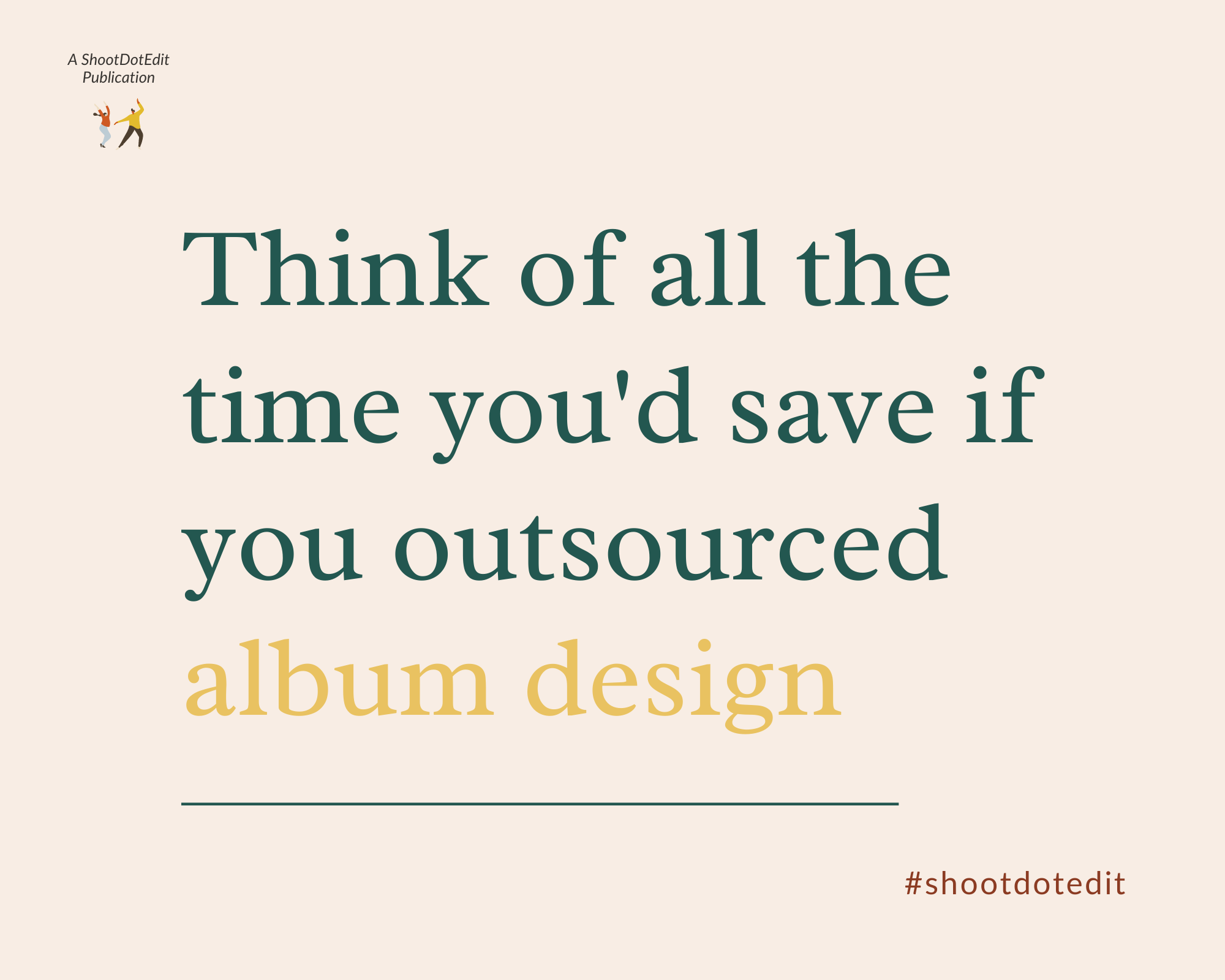 Infographic stating think of all the time you would save if you outsourced album design