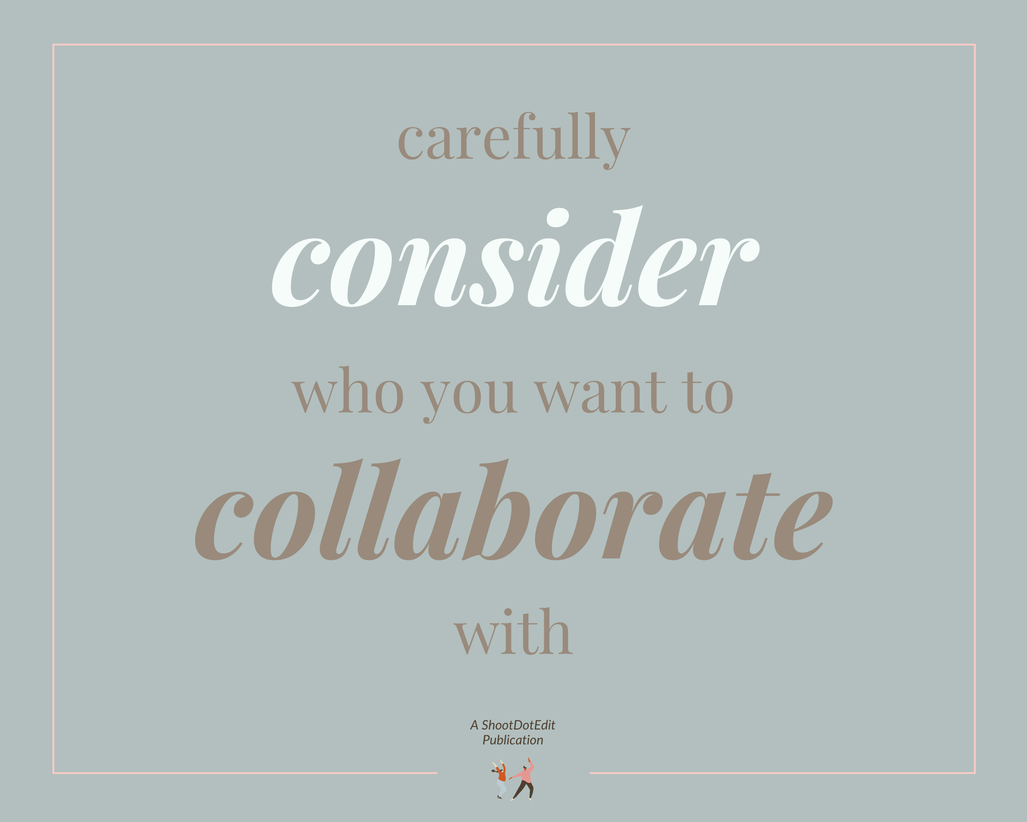 Infographic stating carefully consider who you want to collaborate with