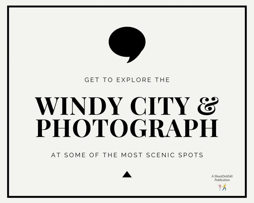 Infographic stating get to explore the windy city and photograph at some of the most scenic spots