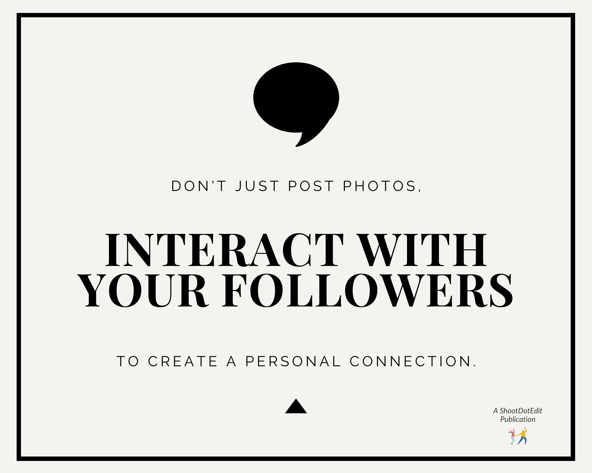 Graphic displaying - Don't just post photos, interact with your followers to create a personal connection