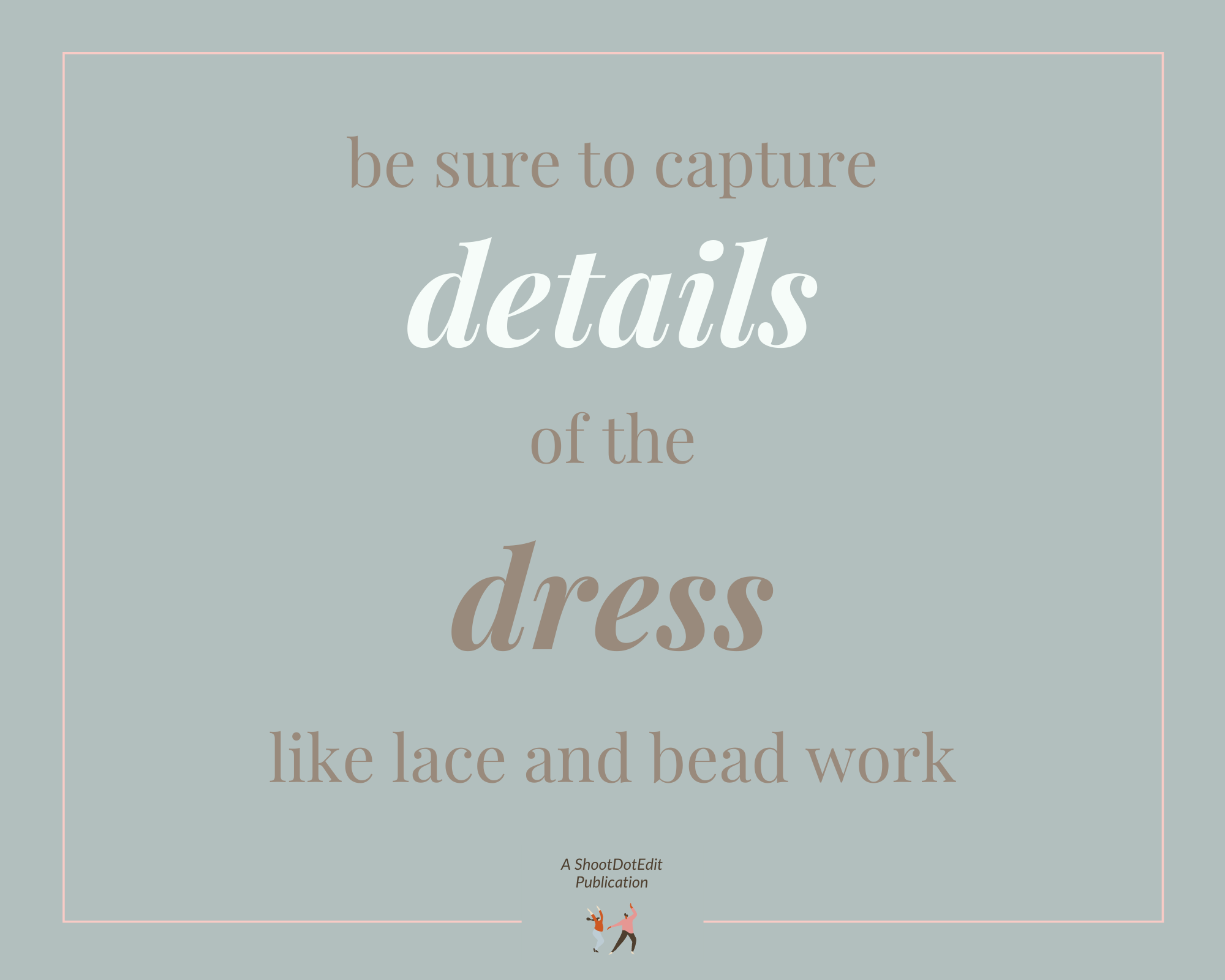 Infographic stating be sure to capture details of the dress like lace and bead work