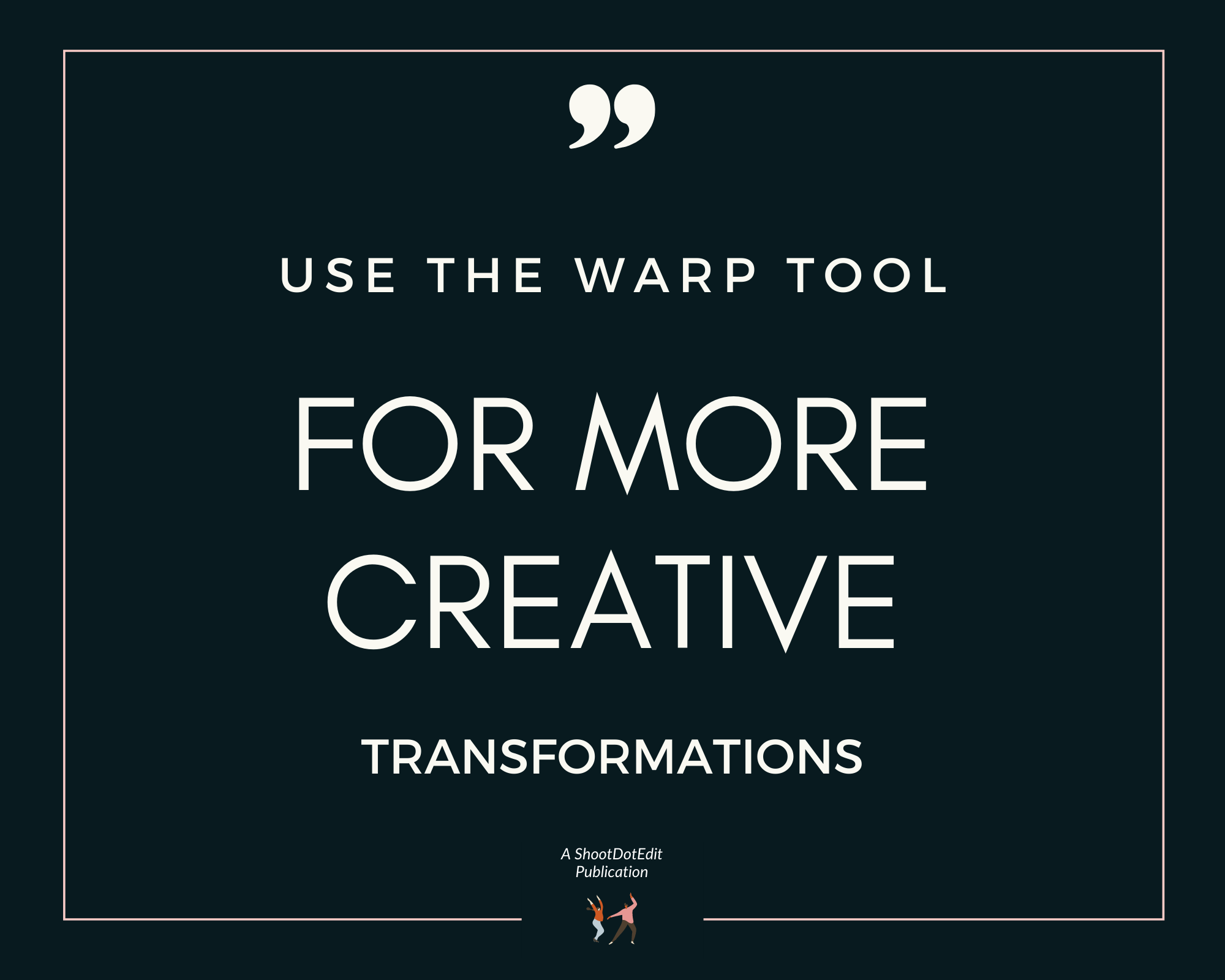 Infographic stating use the warp tool for more creative transformations