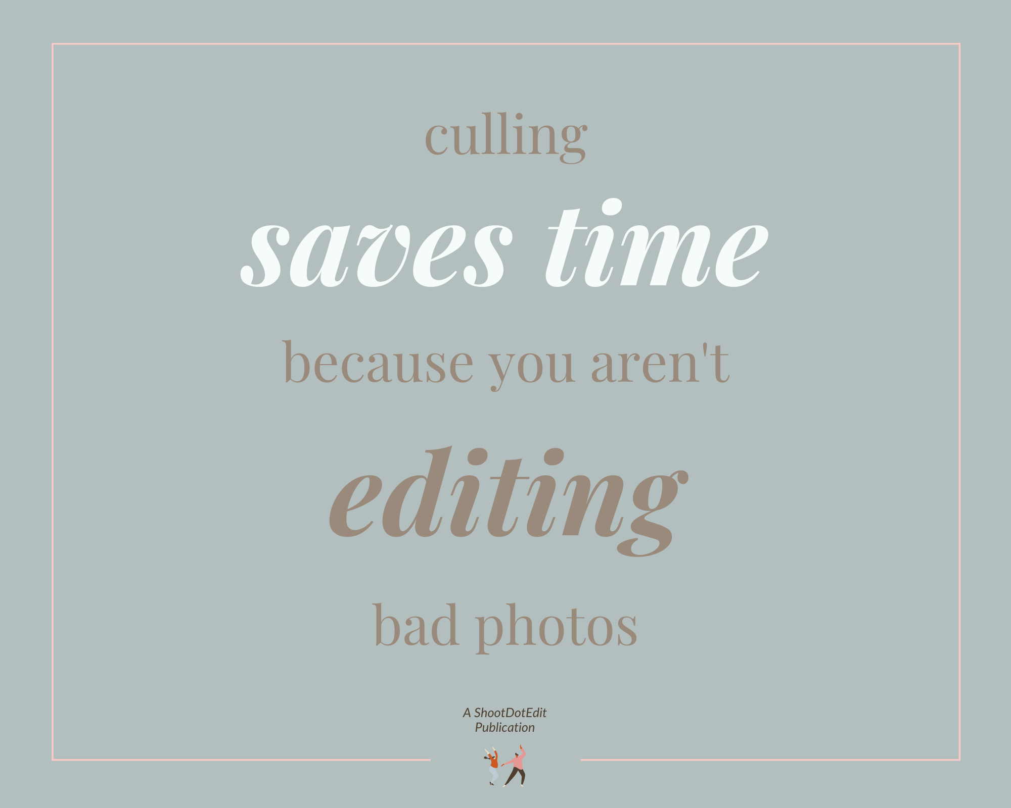 Infographic stating culling saves time because you are not editing bad photos