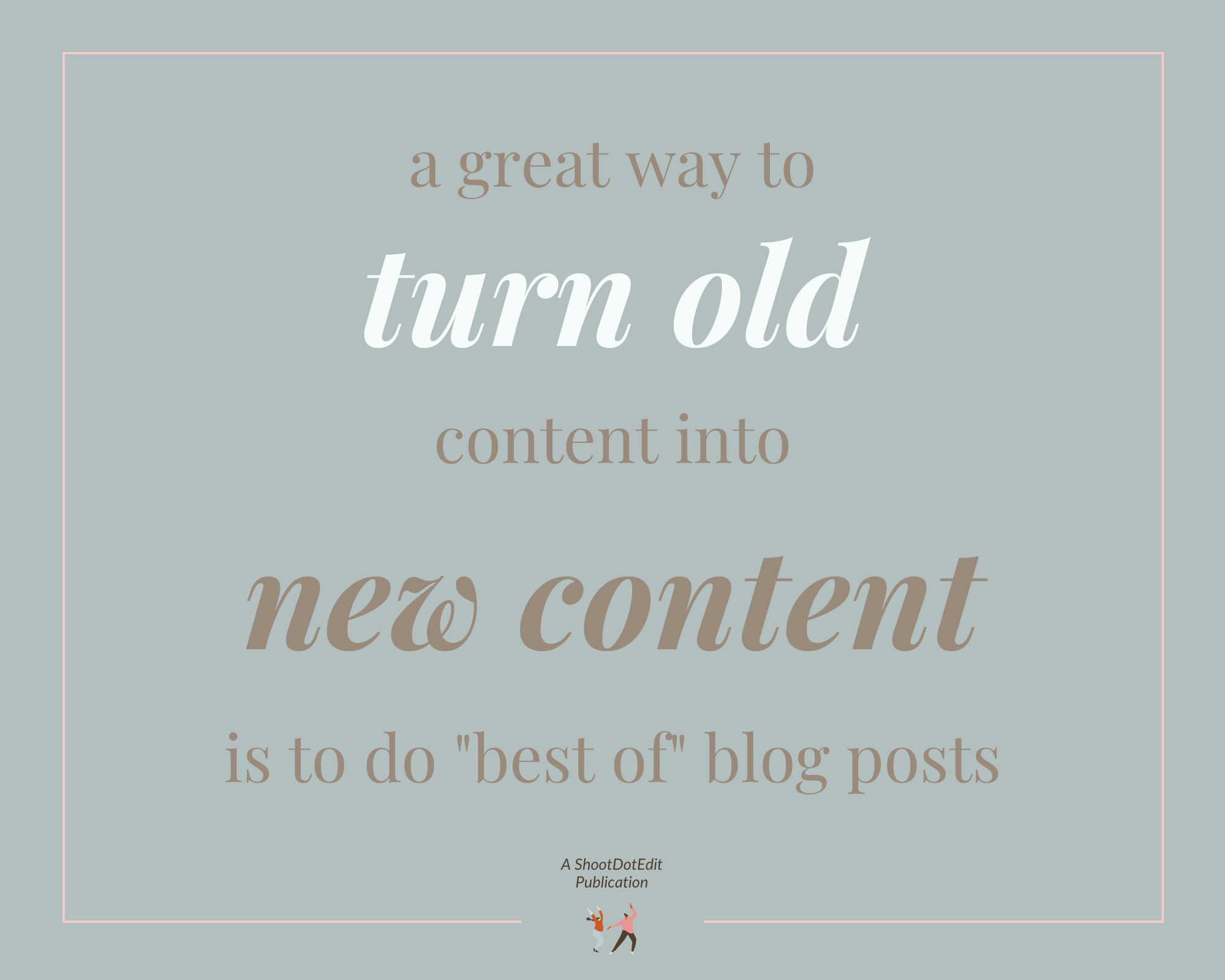 """Infographic stating a great way to turn old content into new content is to do """"best of"""" blog posts"""