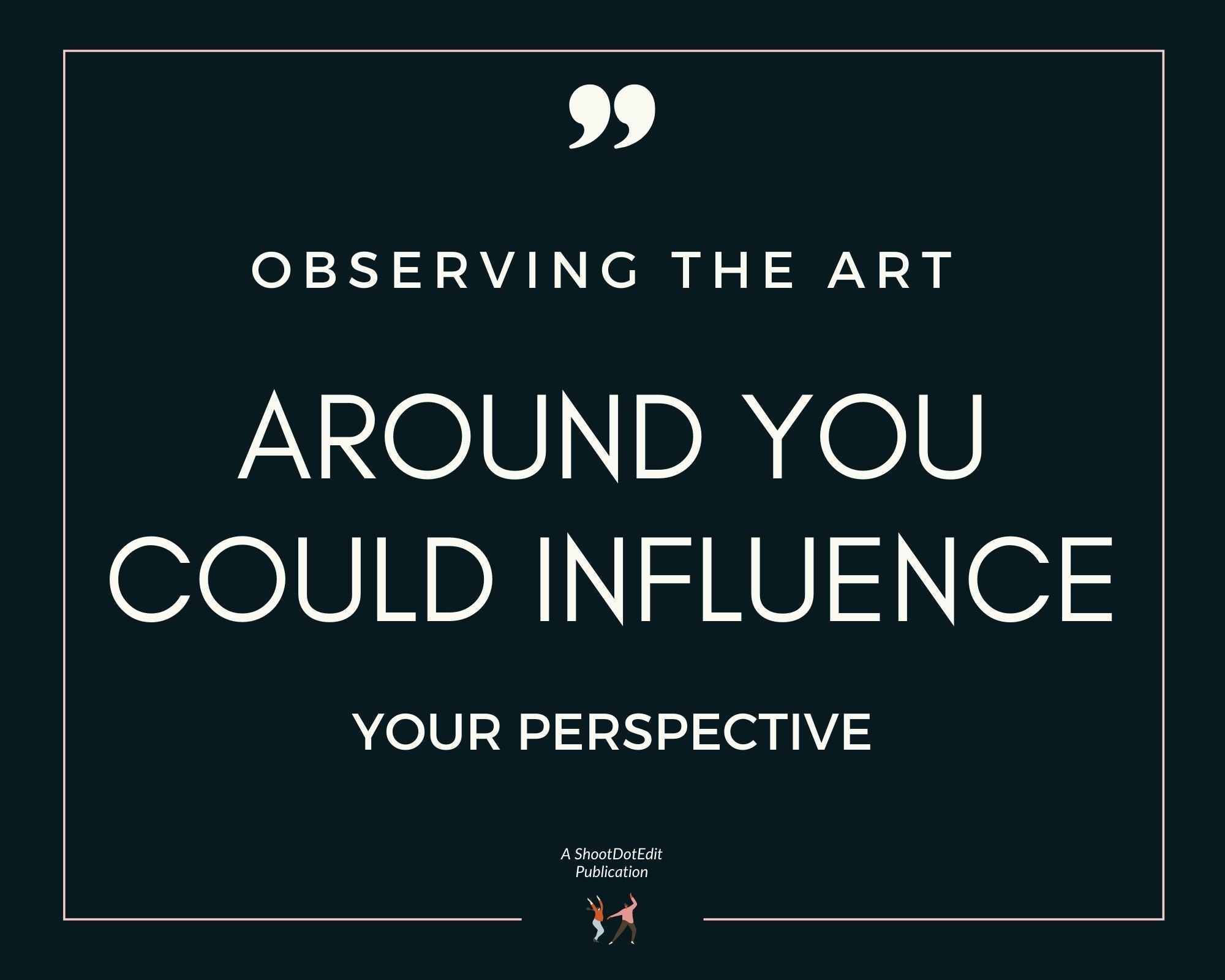 Infographic stating observing the art around you could influence your perspective