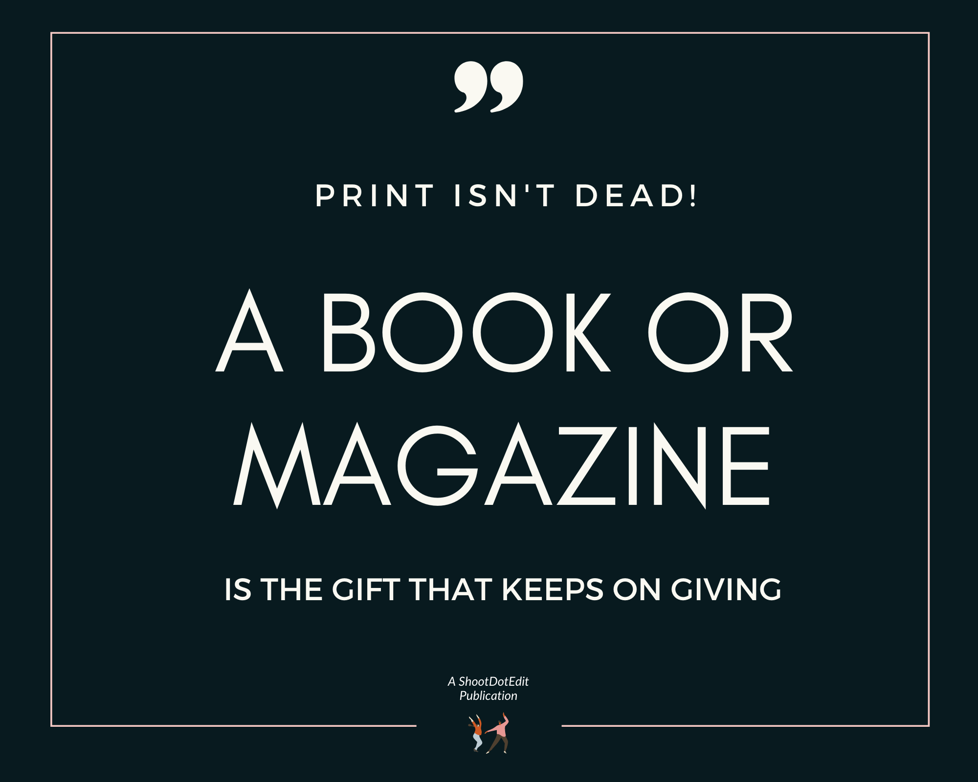 Infographic stating Print is not dead. A book or magazine is the gift that keeps on giving
