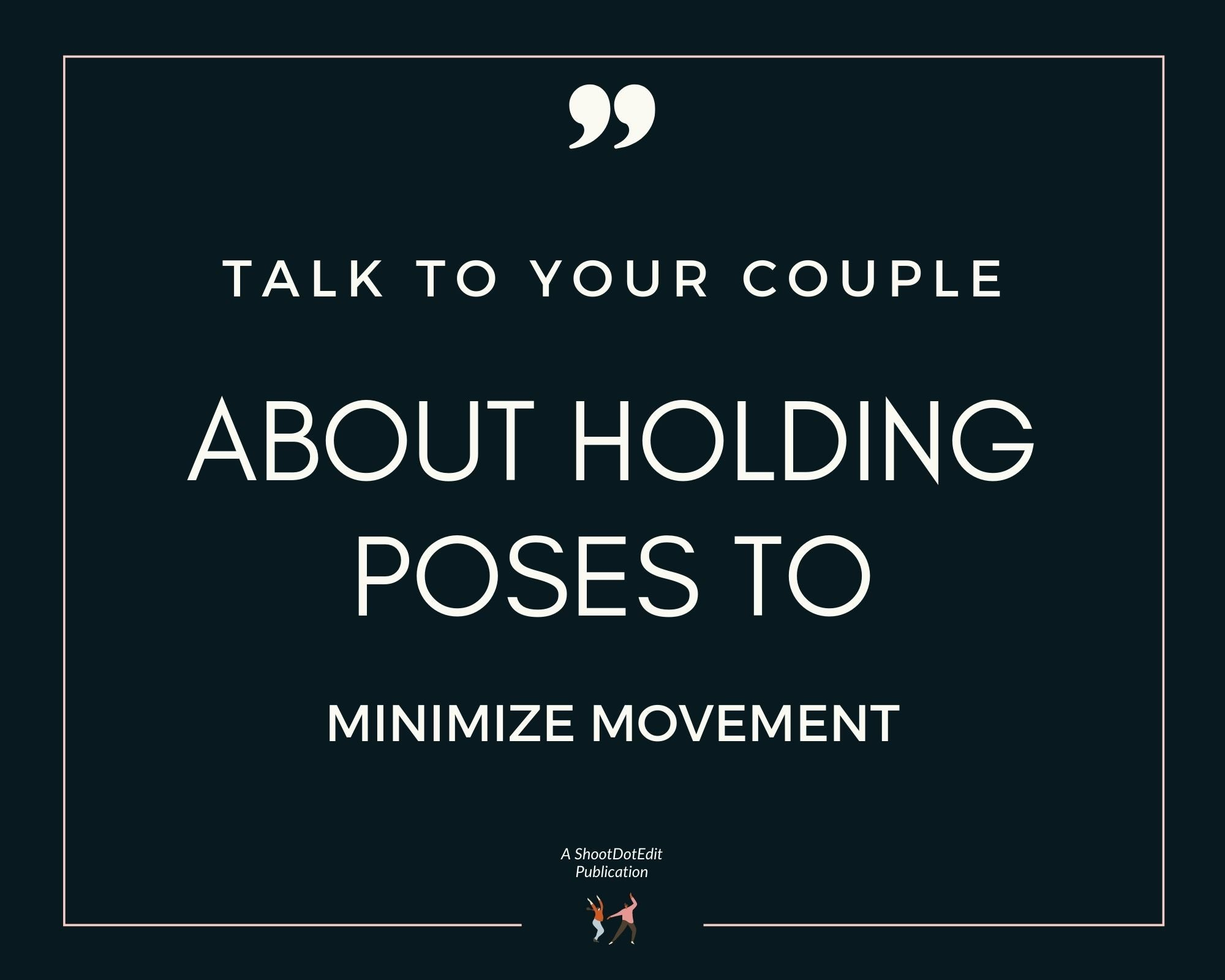 Infographic stating talk to your couple about holding poses to minimize movement