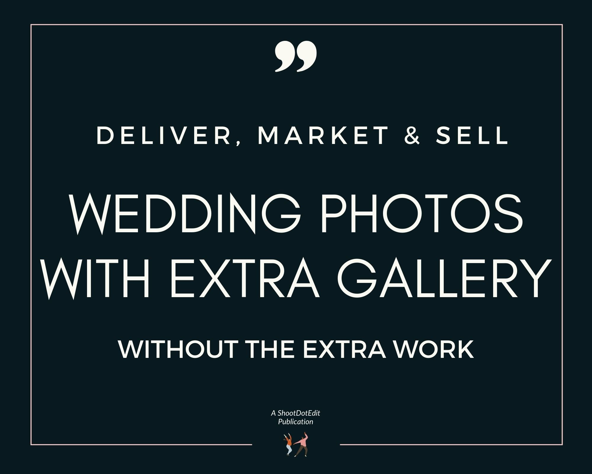 Infographic stating deliver, market and sell wedding photos with EXTRA gallery without the extra work