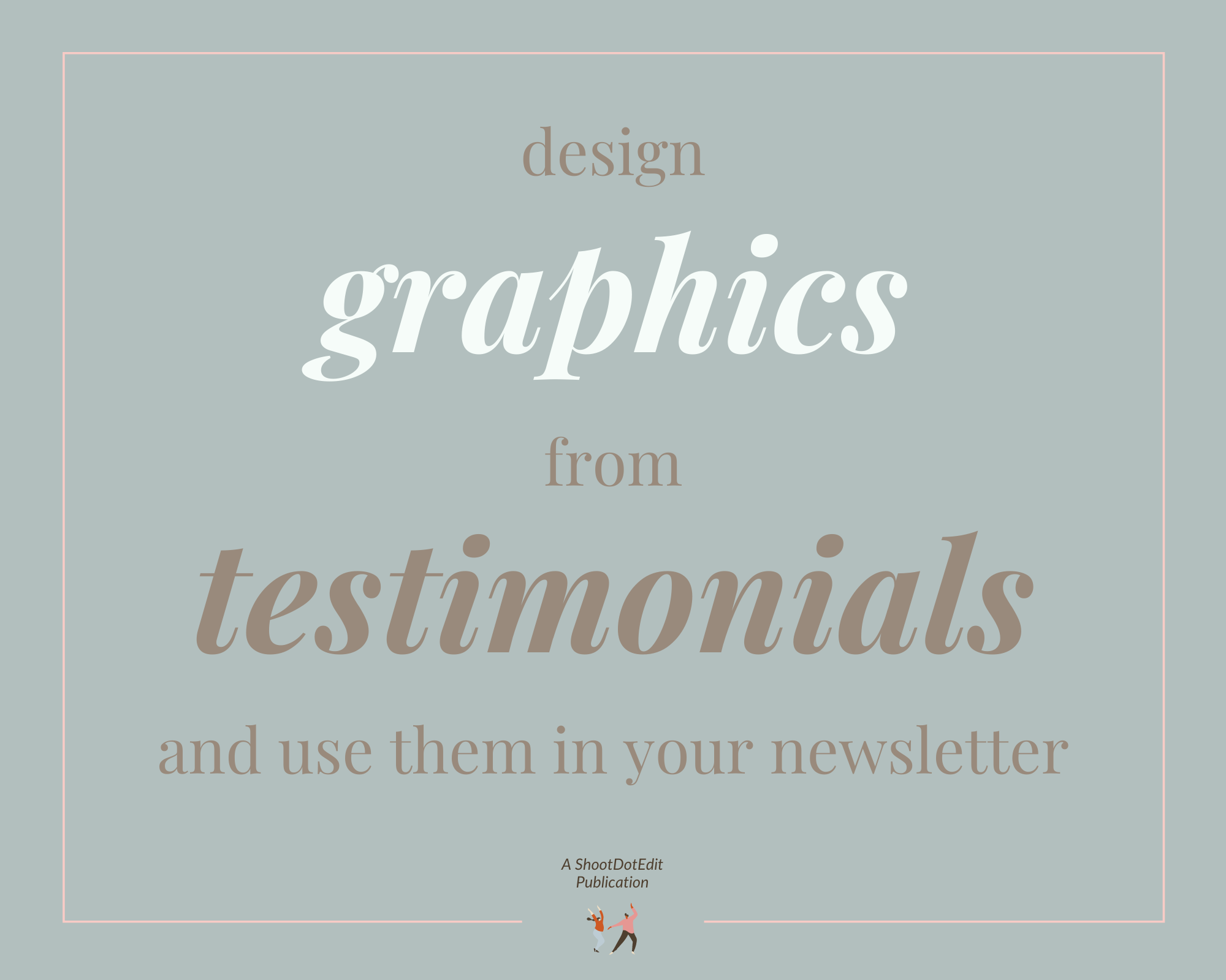 Infographic stating design graphics from testimonials and use them in your newsletter