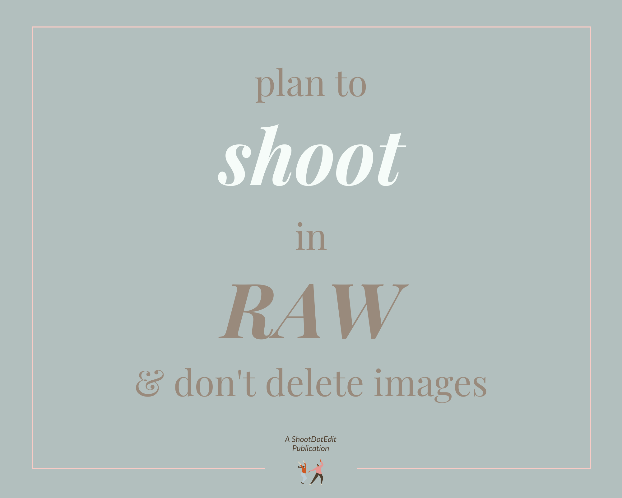 Infographic stating plan to shoot in RAW and don't delete images