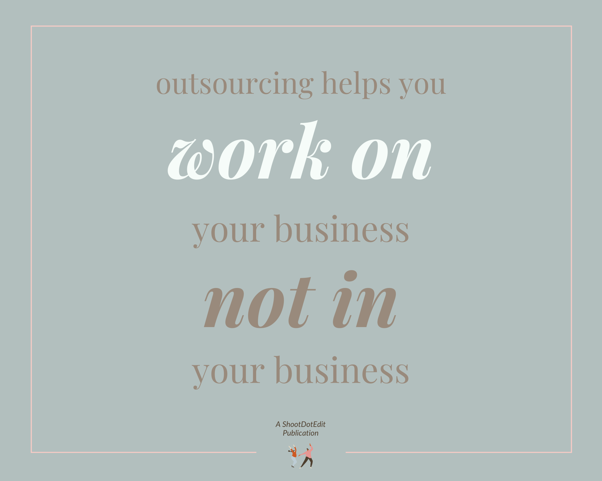 Graphic displaying - Outsourcing helps you work on your business not in your business