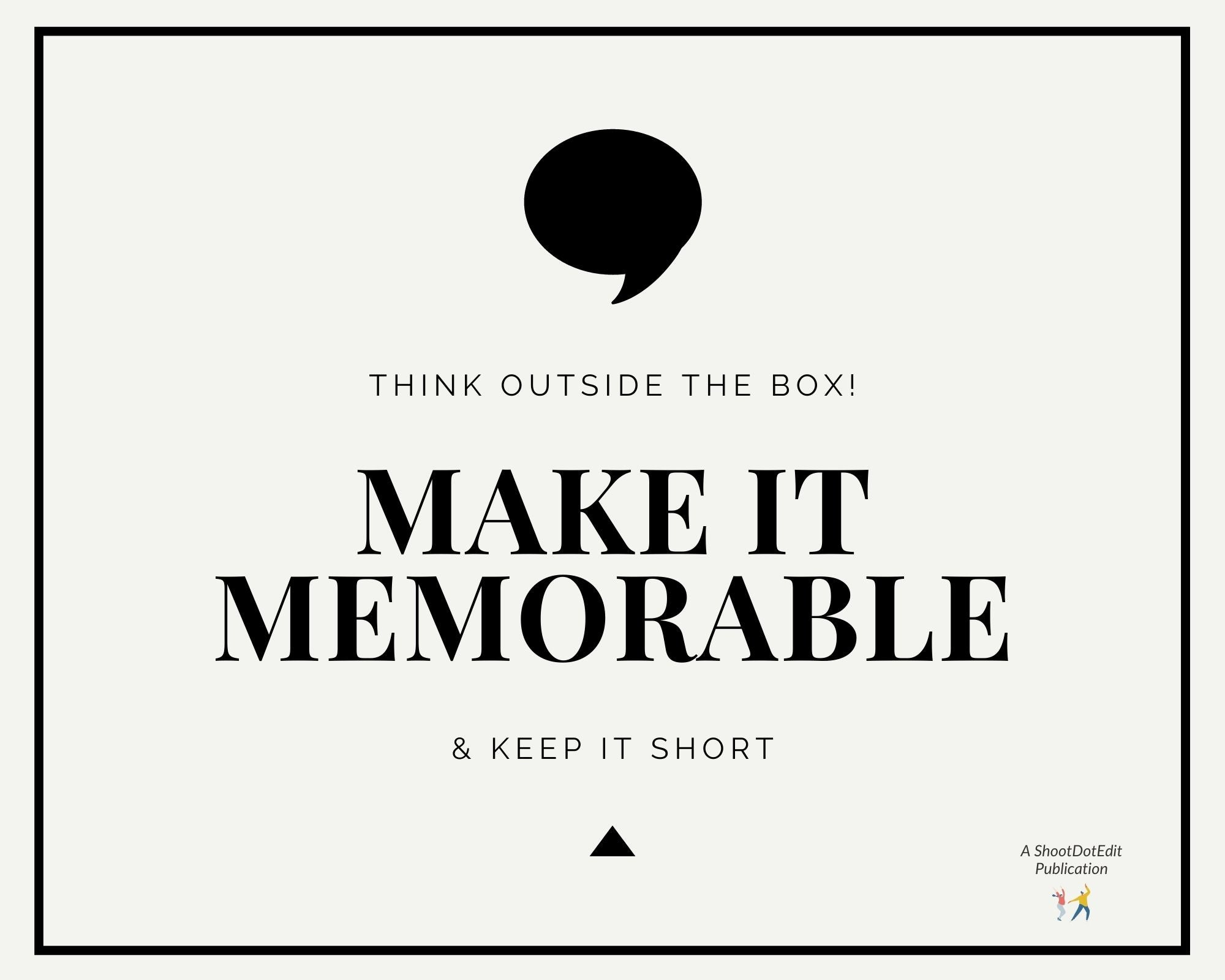 Infographic stating think outside the box, make it memorable and keep it short