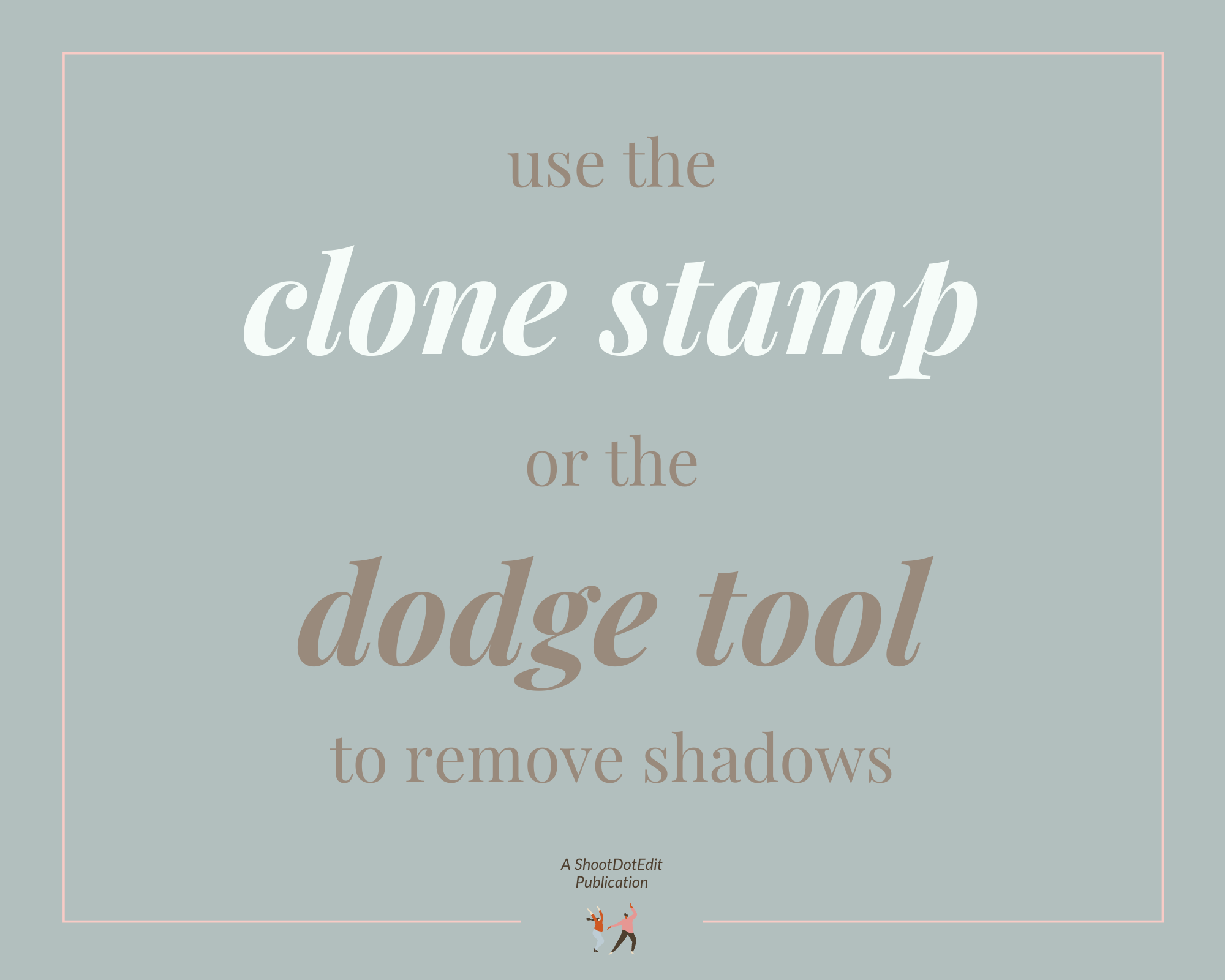 Infographic stating use the close stamp or the dodge tool to remove shadows
