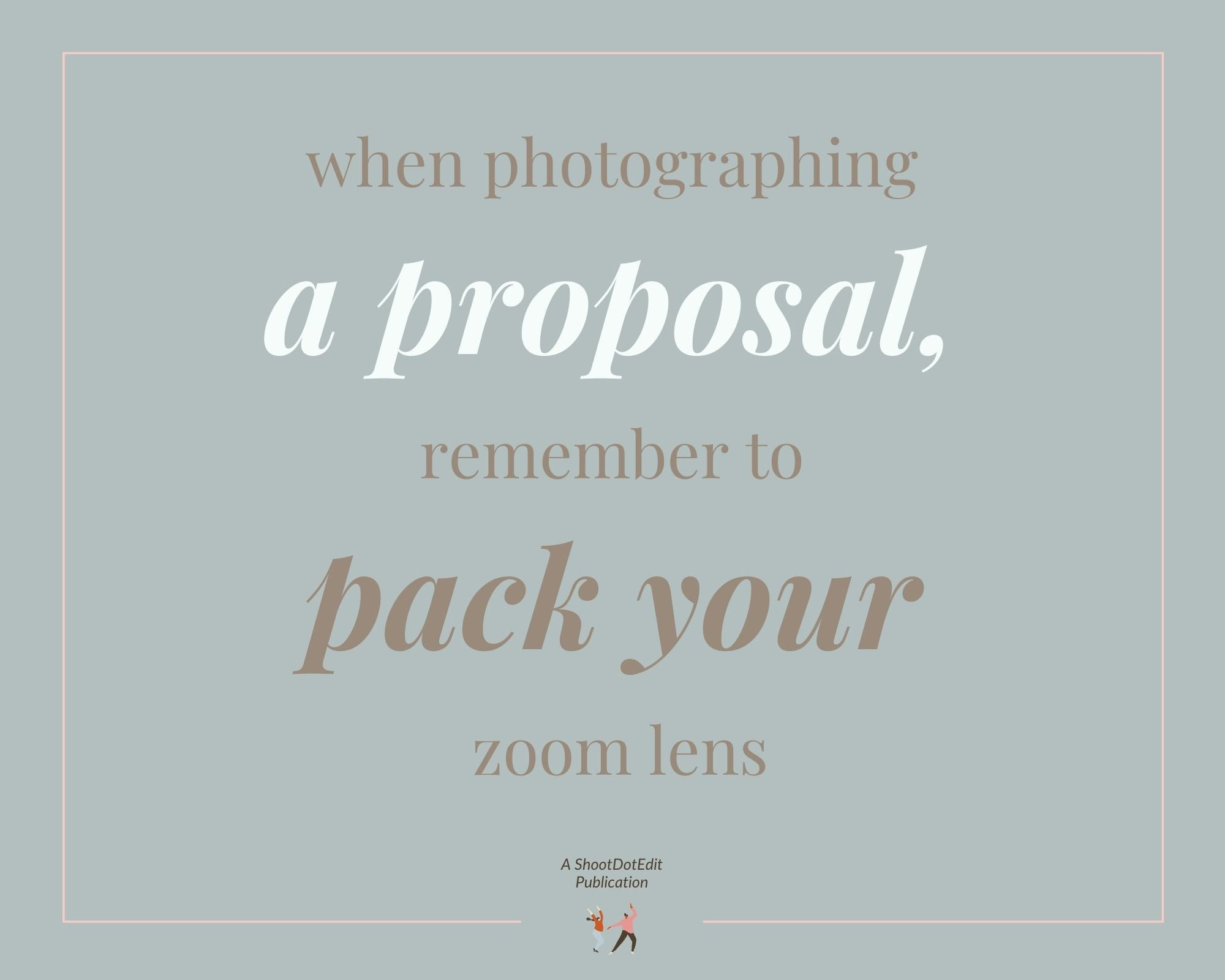 Infographic stating when photographing a proposal remember to pack your zoom less