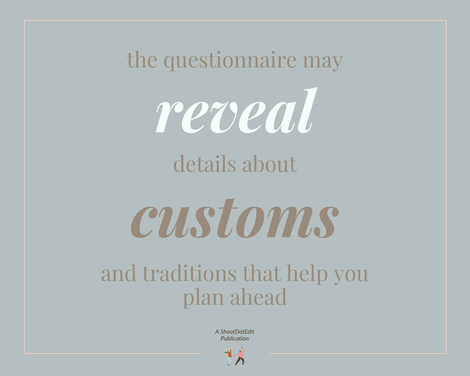 Infographic stating the questionnaire may reveal details about customs and traditions that help you plan ahead