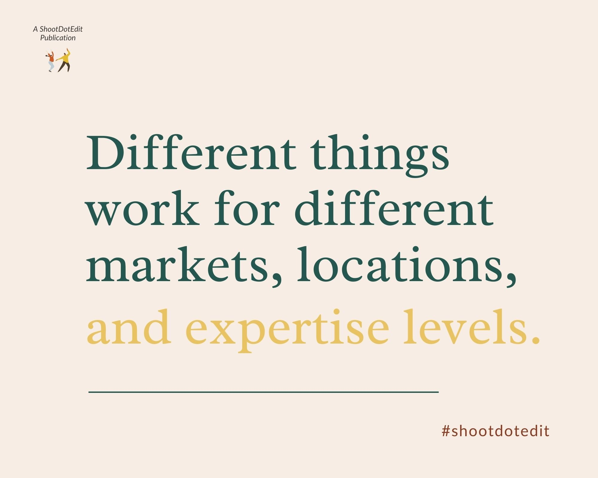 Infographic stating different things work for different markets, locations, and expertise levels